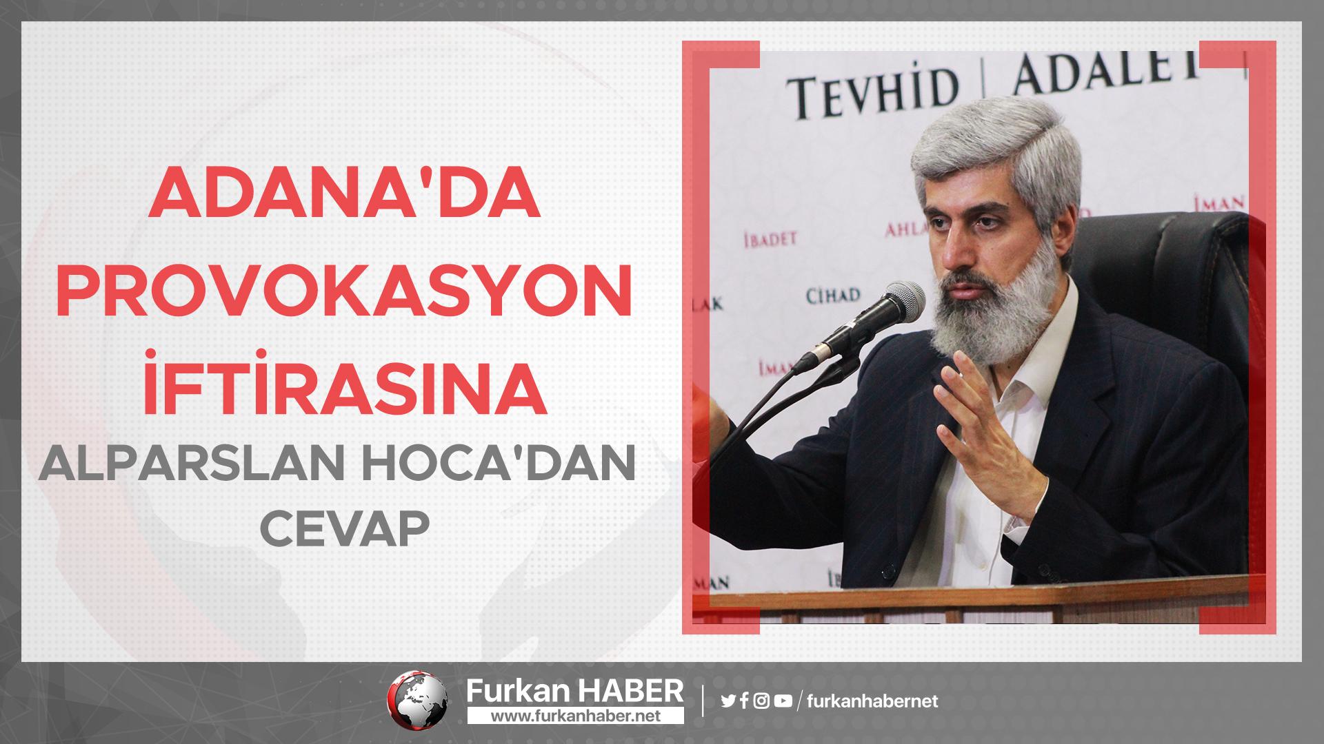 Adana'da Provokasyon İftirasına Alparslan Hoca'dan Cevap