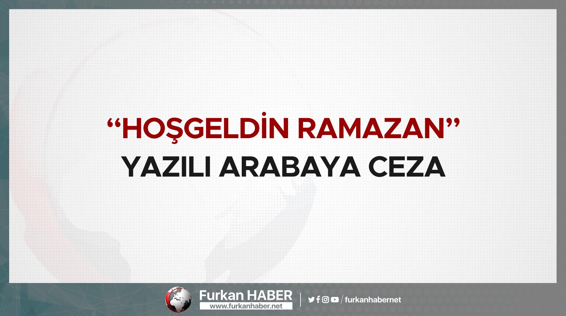 """""""Hoşgeldin Ramazan"""" Yazılı Arabaya Ceza"""