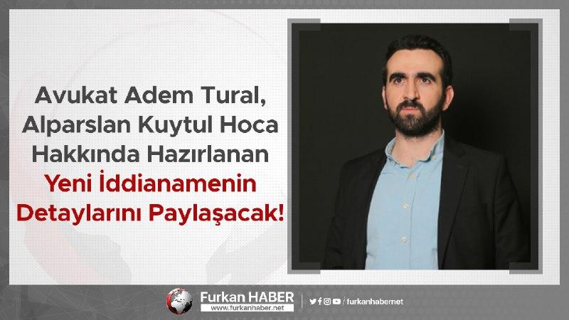 Avukat Adem Tural, Alparslan Hoca Hakkında Hazırlanan Yeni İddianamenin Detaylarını Paylaşacak!