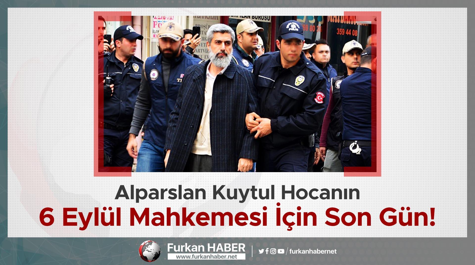 Alparslan Kuytul Hocanın 6 Eylül Mahkemesi İçin Son Gün!