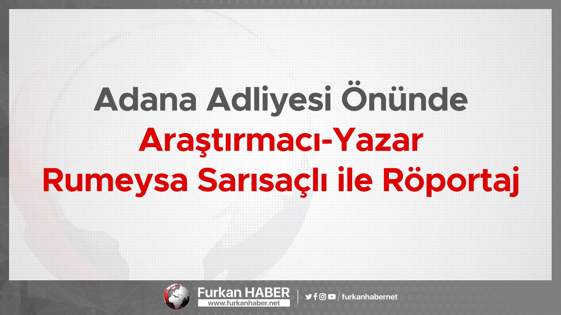 Adana Adliyesi Önünde Araştırmacı-Yazar Rumeysa Sarısaçlı ile Röportaj