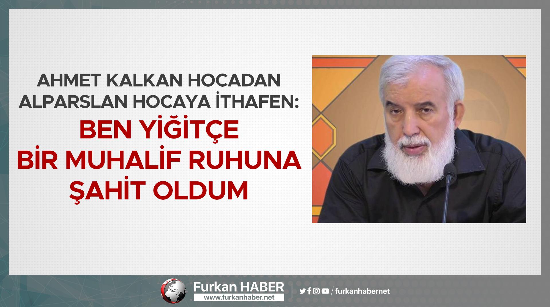 Ahmet Kalkan Hocadan Alparslan Hocaya ithafen: Ben yiğitçe bir muhalif ruhuna şahit oldum