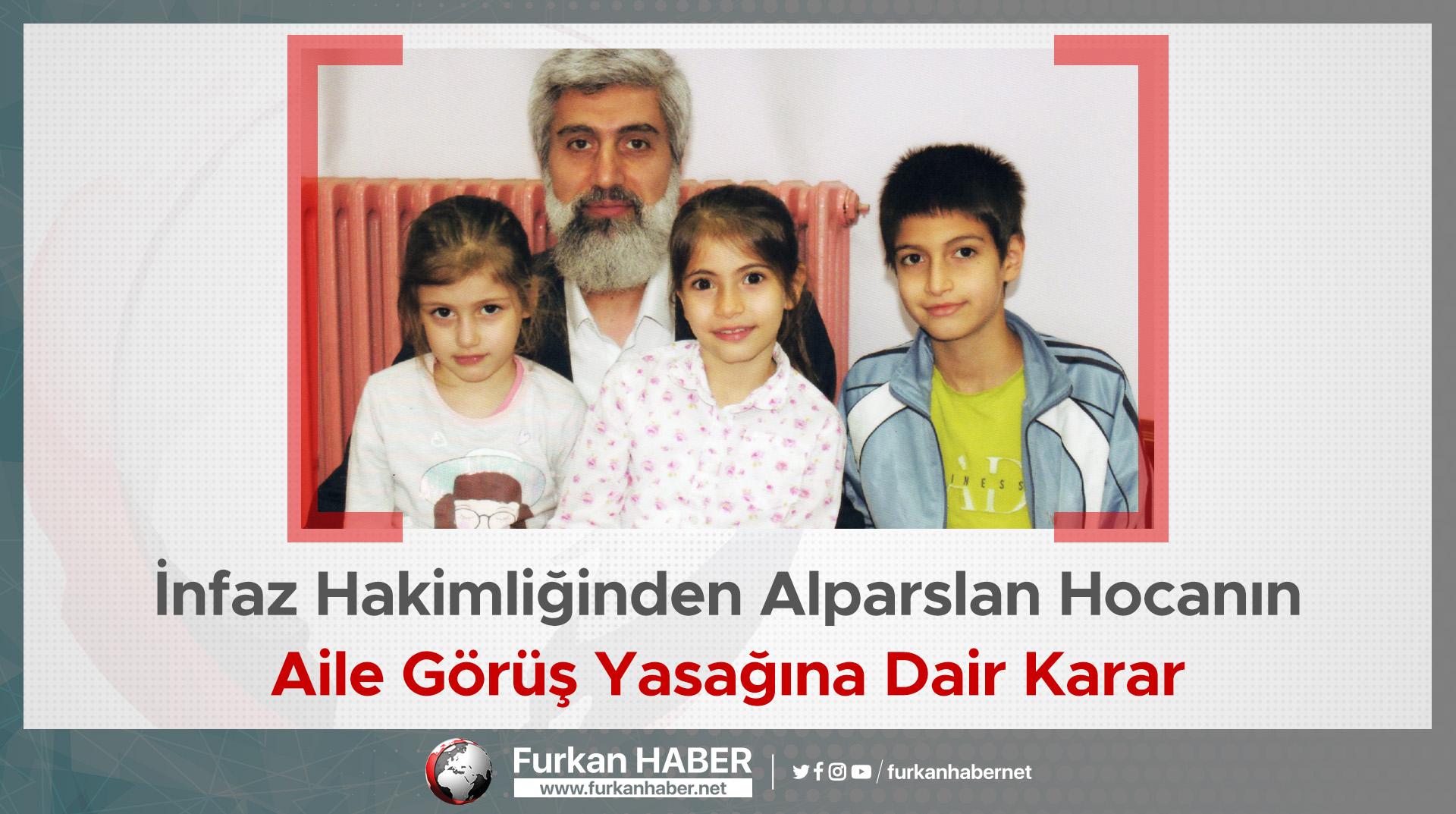 İnfaz Hakimliğinden Alparslan Hocanın Aile Görüş Yasağına Dair Karar