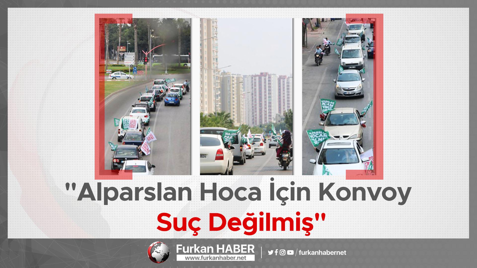 """""""Alparslan Hoca İçin Konvoy Suç Değilmiş"""""""