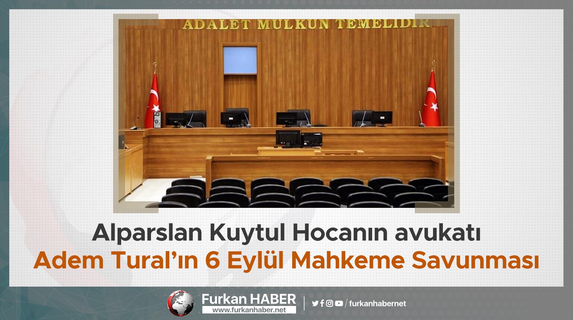 Alparslan Kuytul Hocanın avukatı Adem Tural'ın 6 Eylül Mahkeme Savunmasından Kesitler