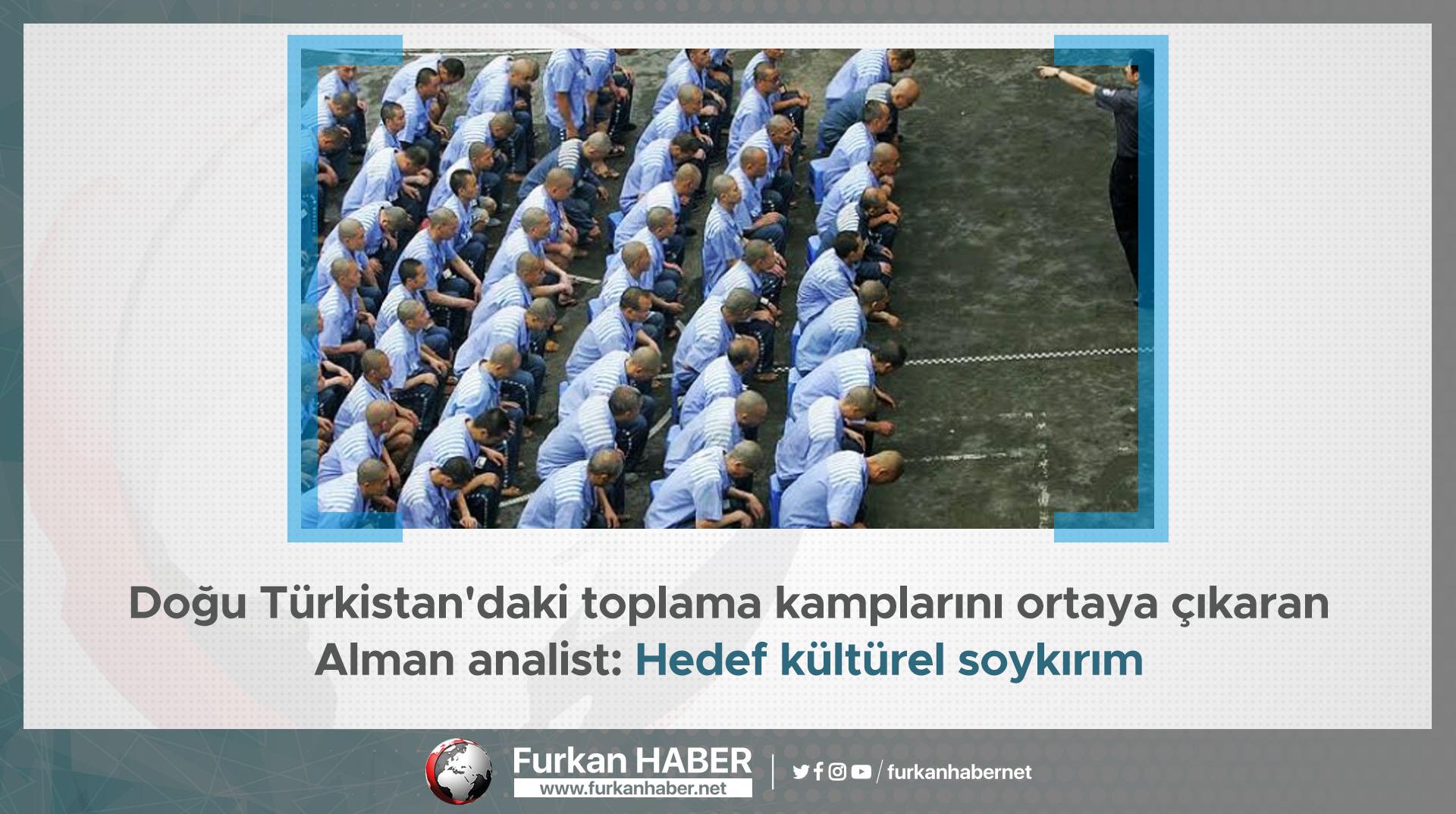 Doğu Türkistan'daki toplama kamplarını ortaya çıkaran Alman analist: Hedef kültürel soykırım