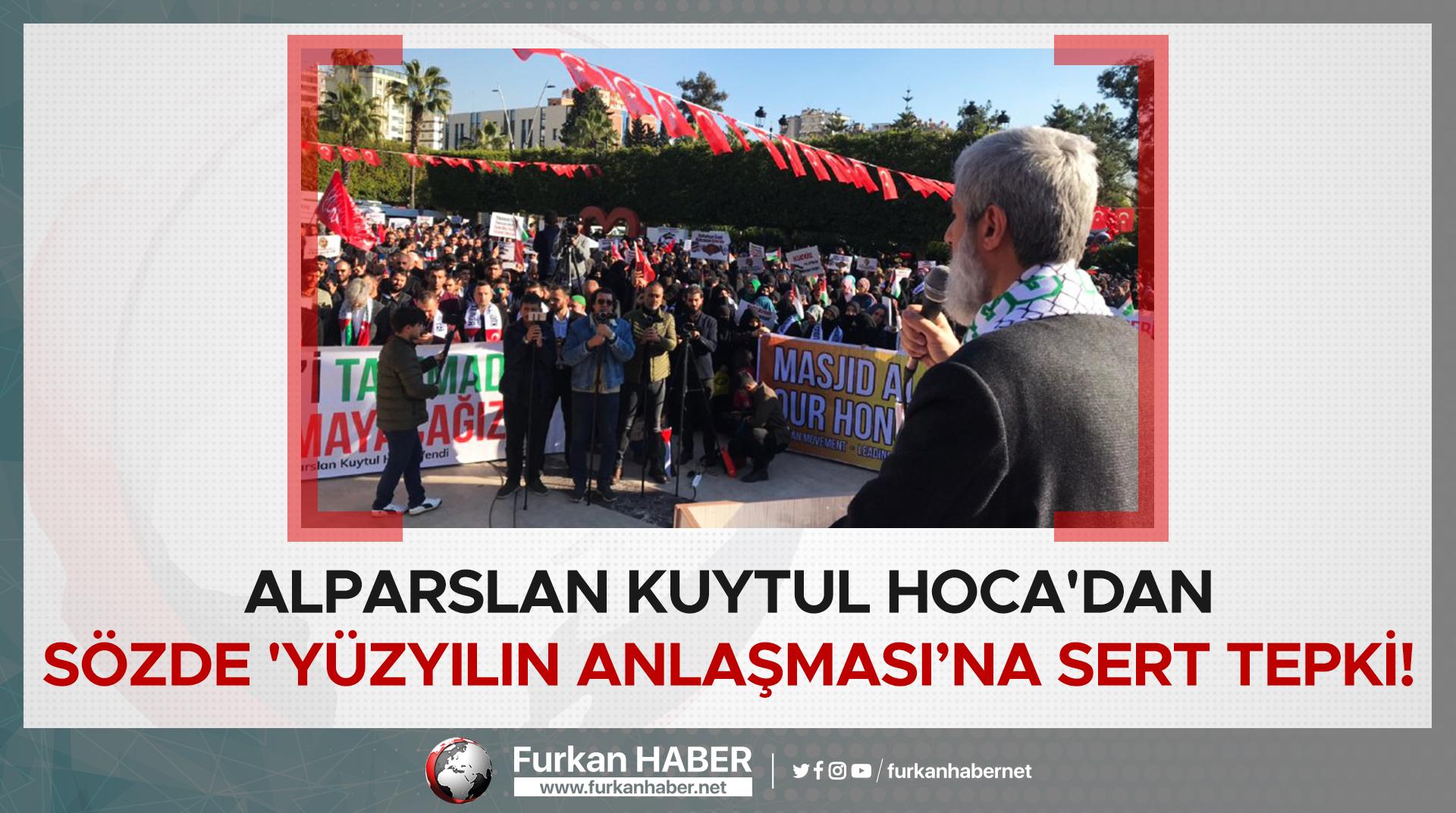 Alparslan Kuytul Hoca'dan sözde 'Yüzyılın Anlaşmasına' Sert Tepki!