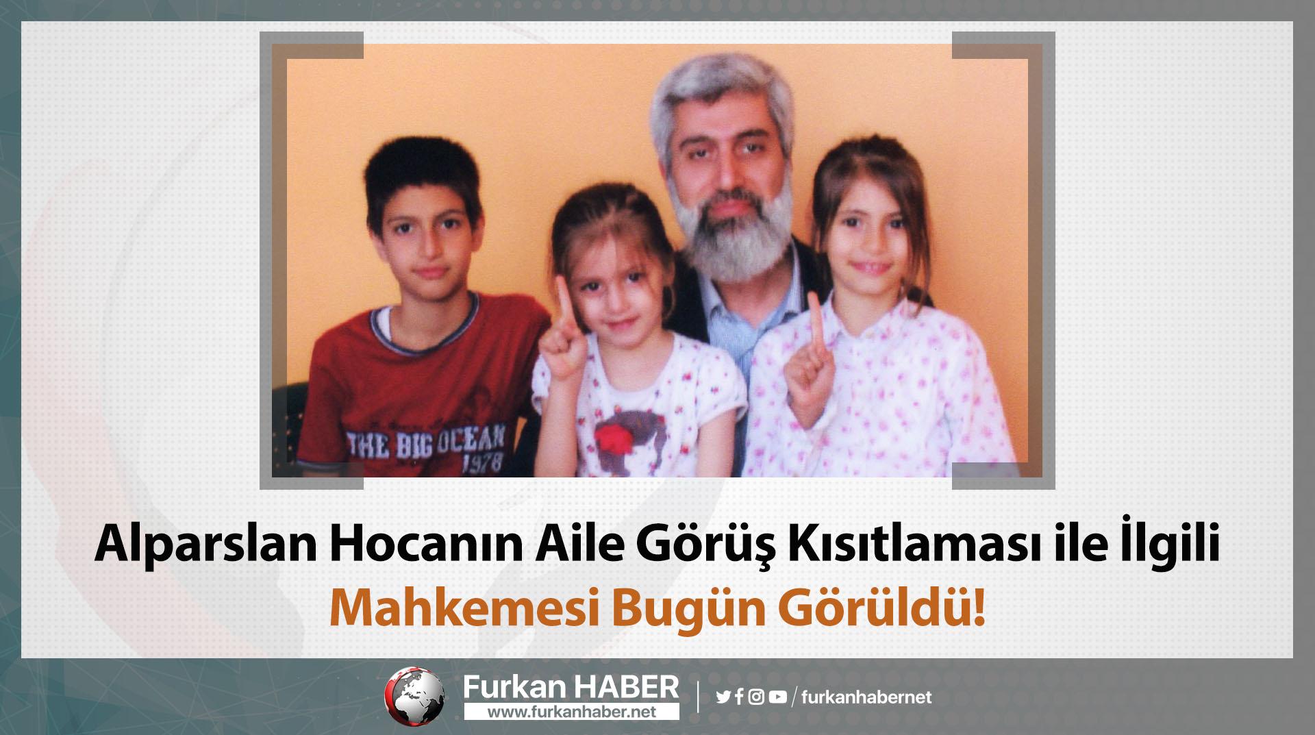 Alparslan Hocanın Aile Görüş Kısıtlaması ile İlgili Mahkemesi Bugün Görüldü!