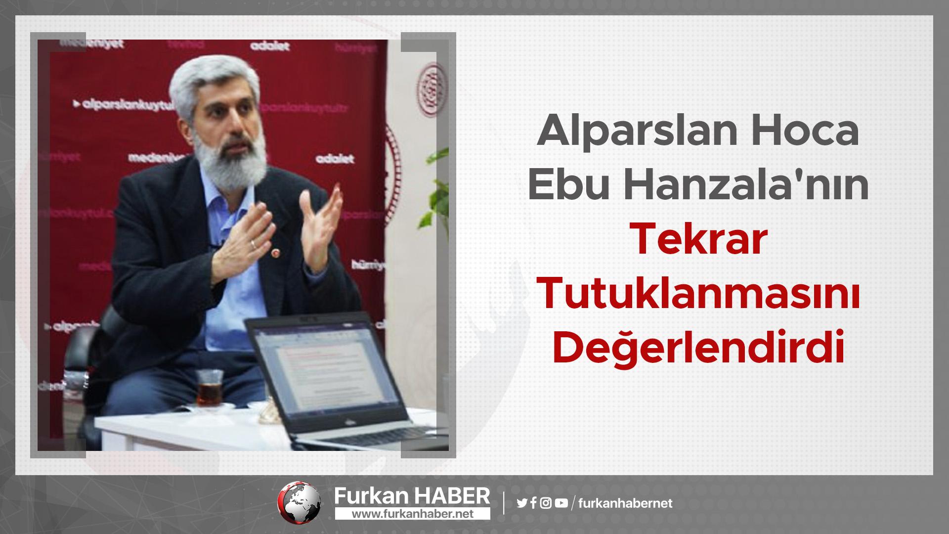 Alparslan Hoca Ebu Hanzala'nın Tekrar Tutuklanmasını Değerlendirdi