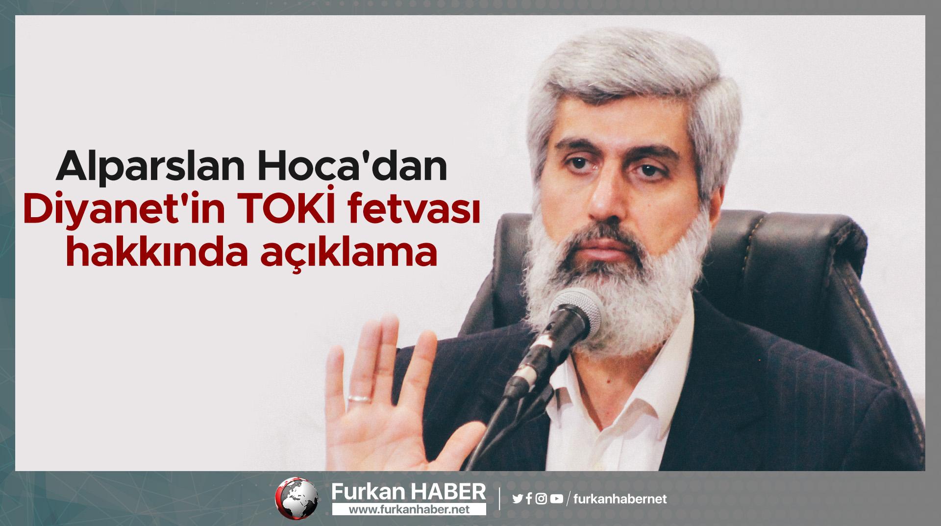 Alparslan Hoca'dan Diyanet'in TOKİ fetvası hakkında açıklama