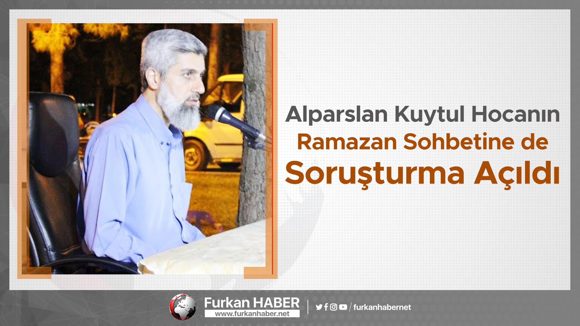 Alparslan Kuytul Hocanın Ramazan Sohbetine de Soruşturma Açıldı