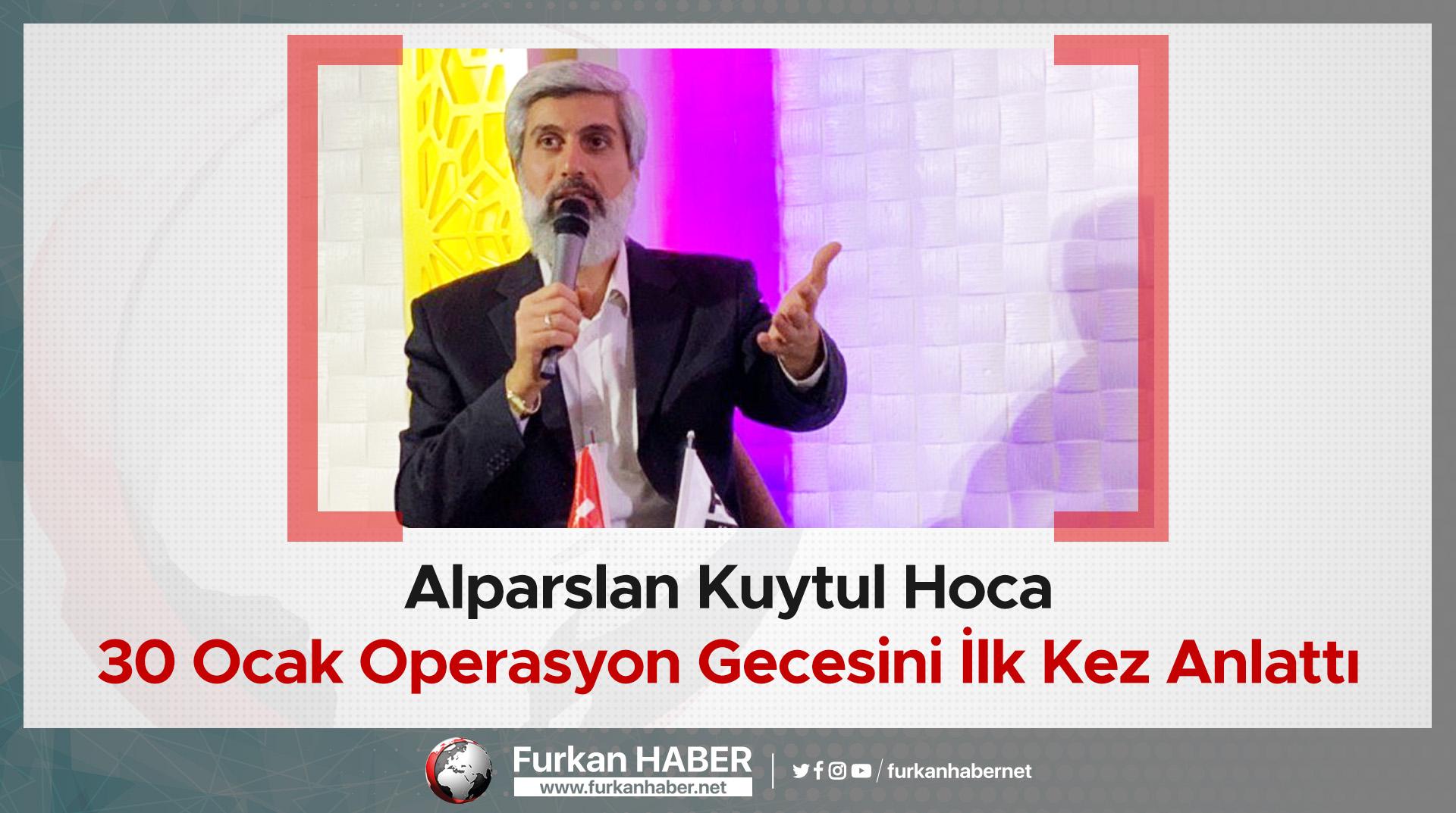 Alparslan Hoca 30 Ocak Operasyon Gecesini İlk Kez Anlattı