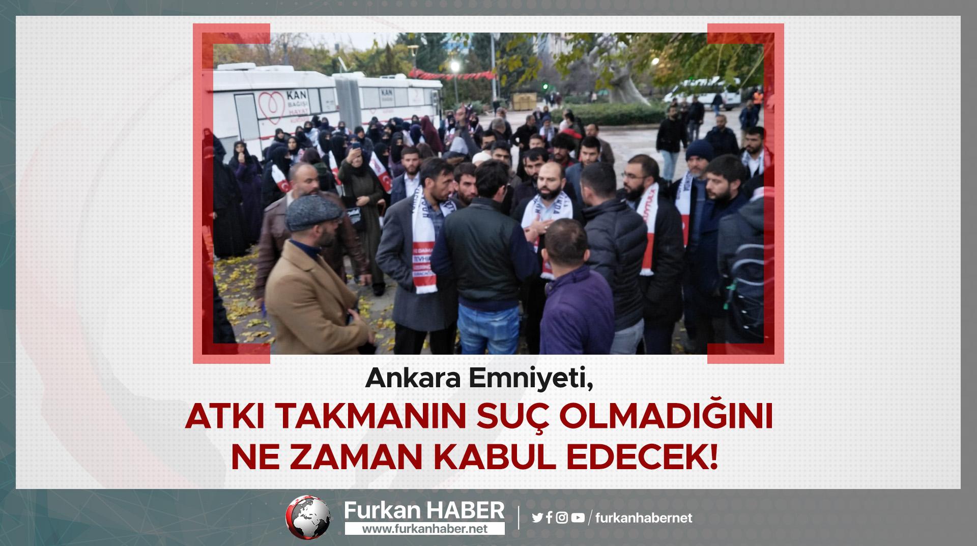 Ankara Emniyeti, Atkı Takmanın Suç Olmadığını Ne zaman Kabul Edecek!