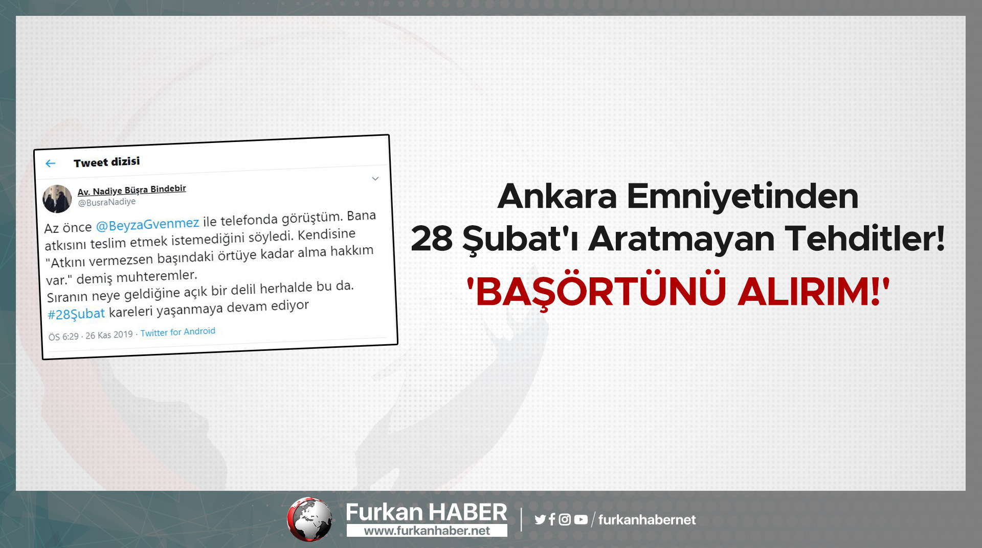 Ankara Emniyetinden 28 Şubat'ı Aratmayan Tehditler! 'Başörtünü Alırım!'