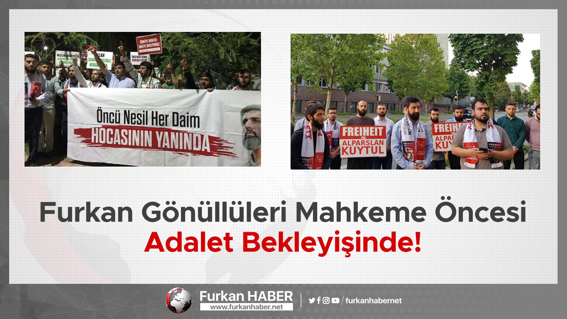 Furkan Gönüllüleri Mahkeme Öncesi Adalet Bekleyişinde!
