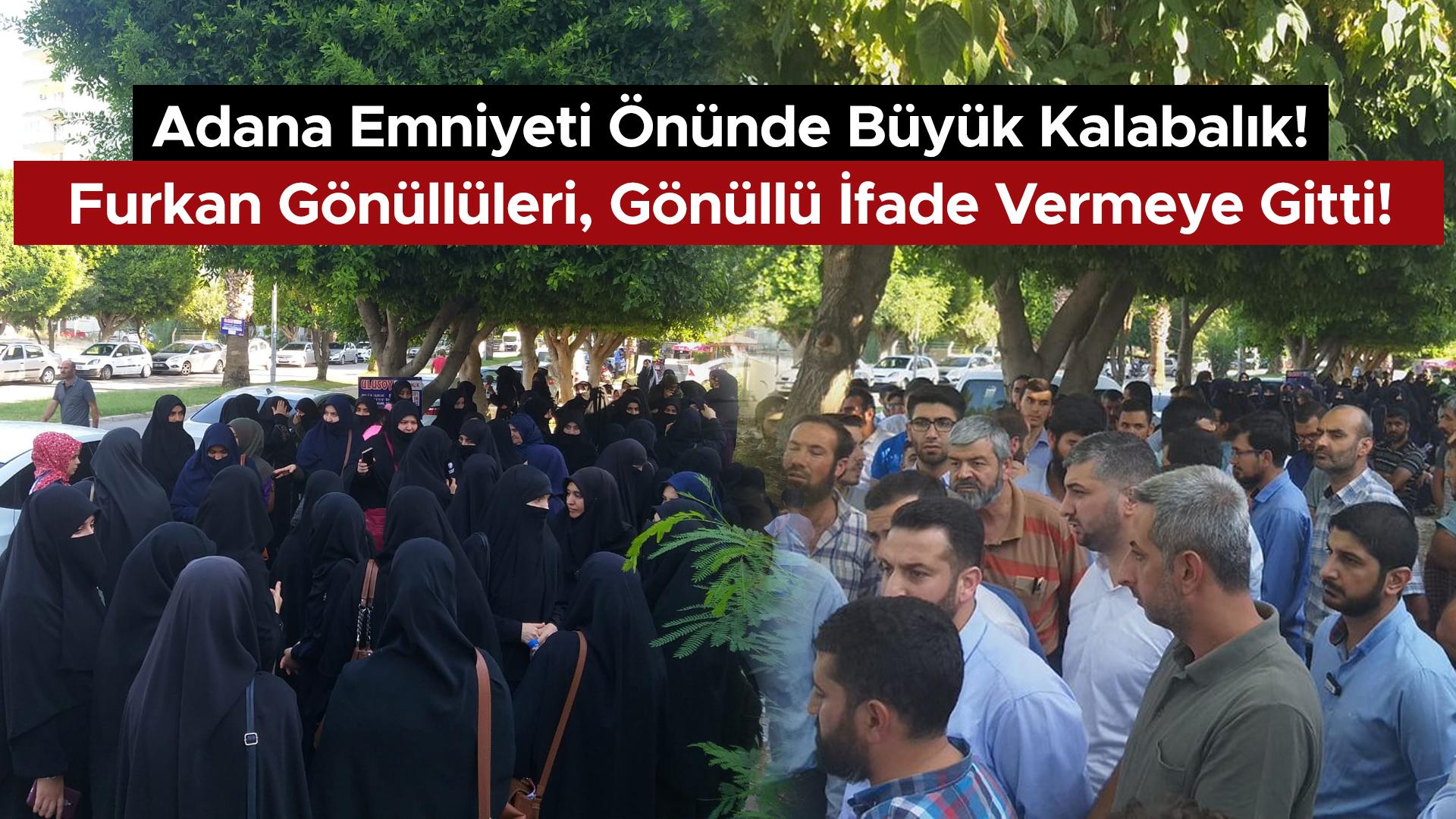 Adana Emniyeti Önünde Büyük Kalabalık! Furkan Gönüllüleri, Gönüllü İfade Vermeye Gitti!