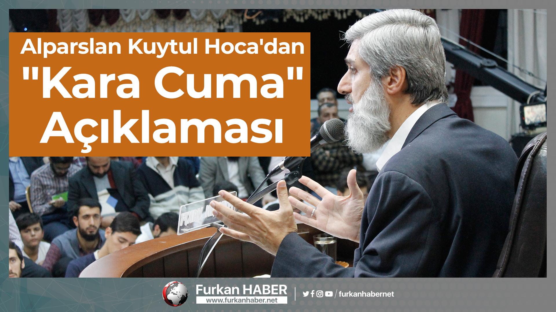 """Alparslan Kuytul Hoca'dan """"Kara Cuma"""" Açıklaması"""