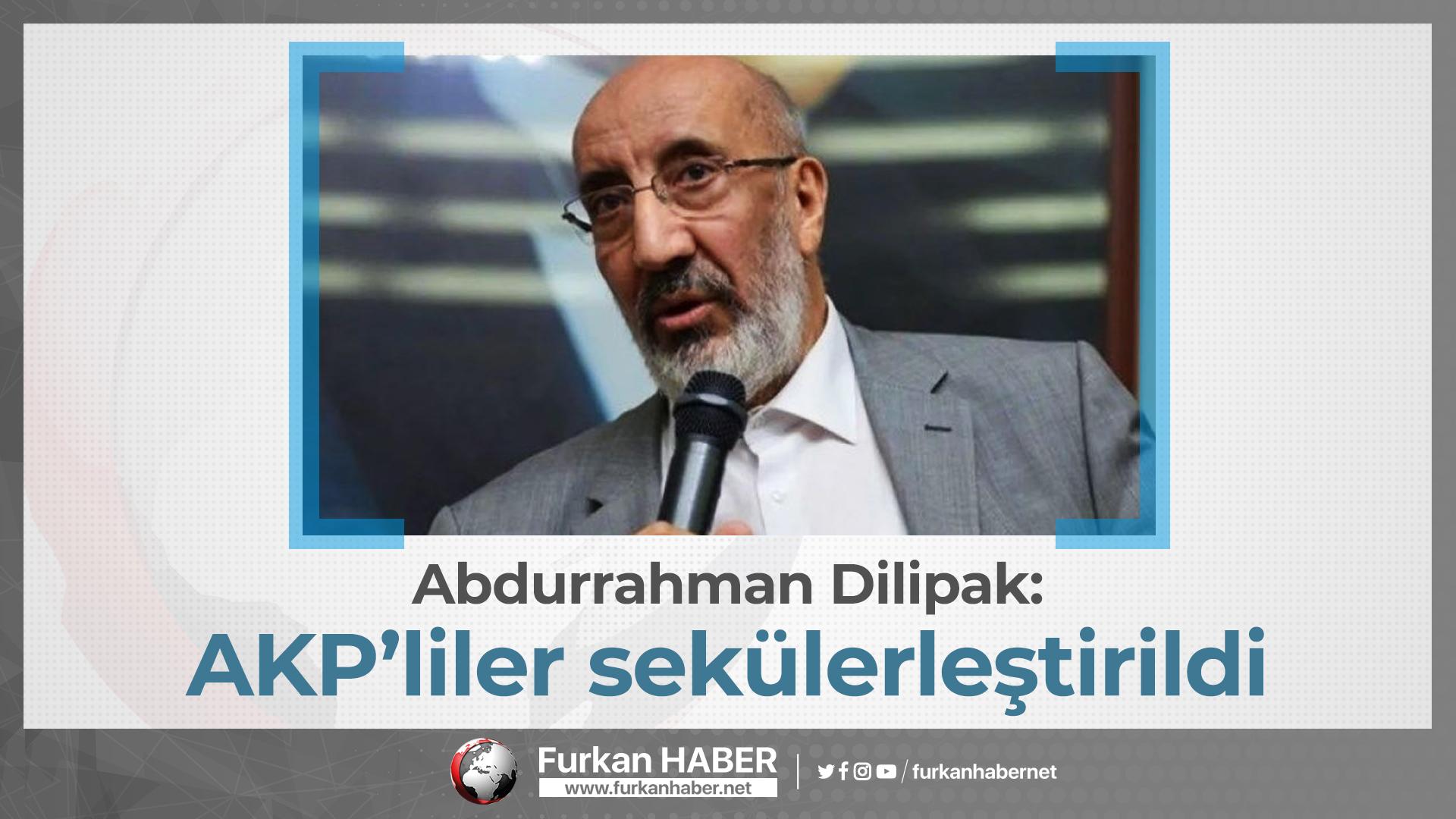Dilipak: AKP'liler sekülerleştirildi