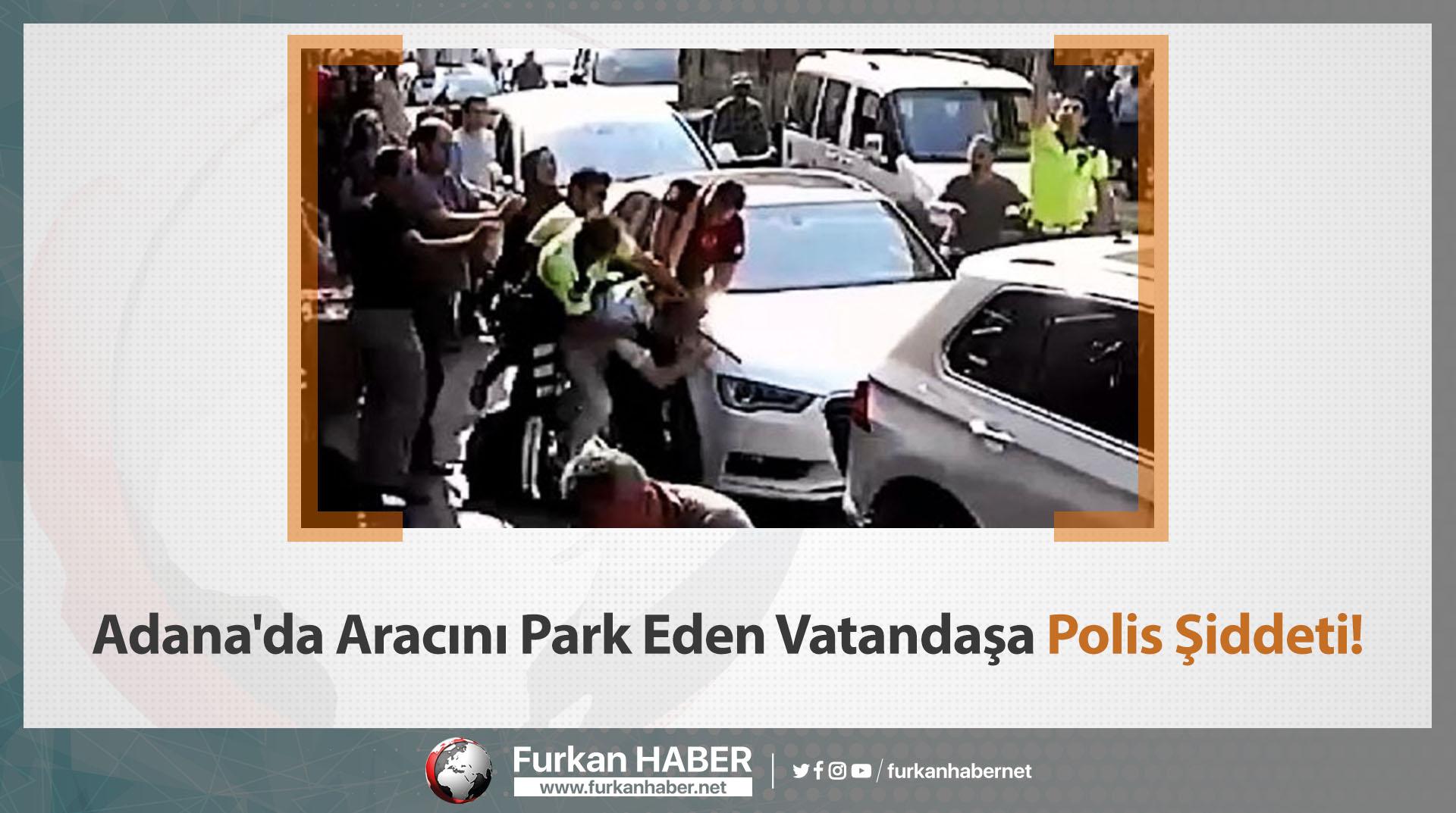 Adana'da Aracını Park Eden Vatandaşa Polis Şiddeti!