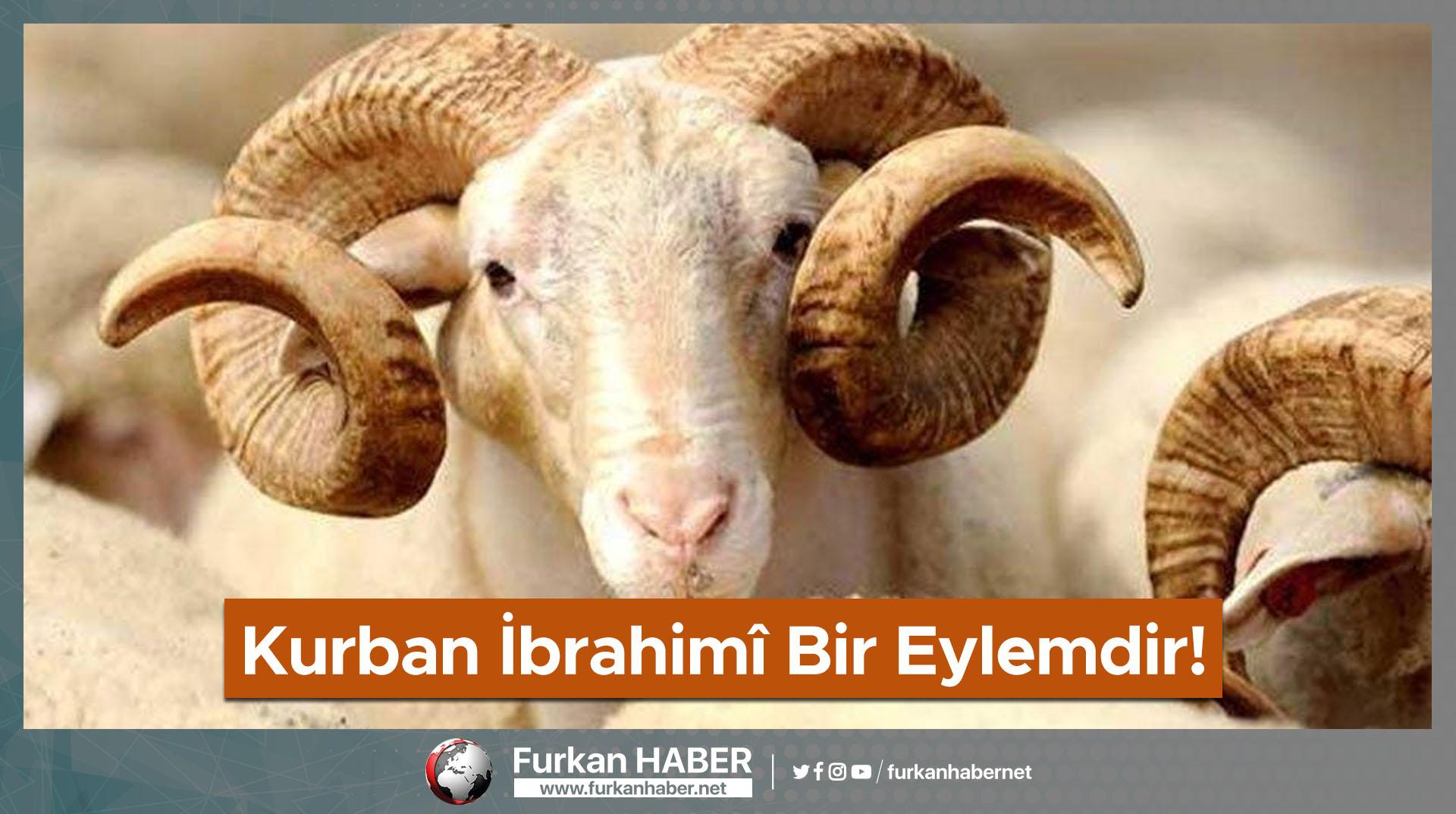 Kurban İbrahimî Bir Eylemdir!