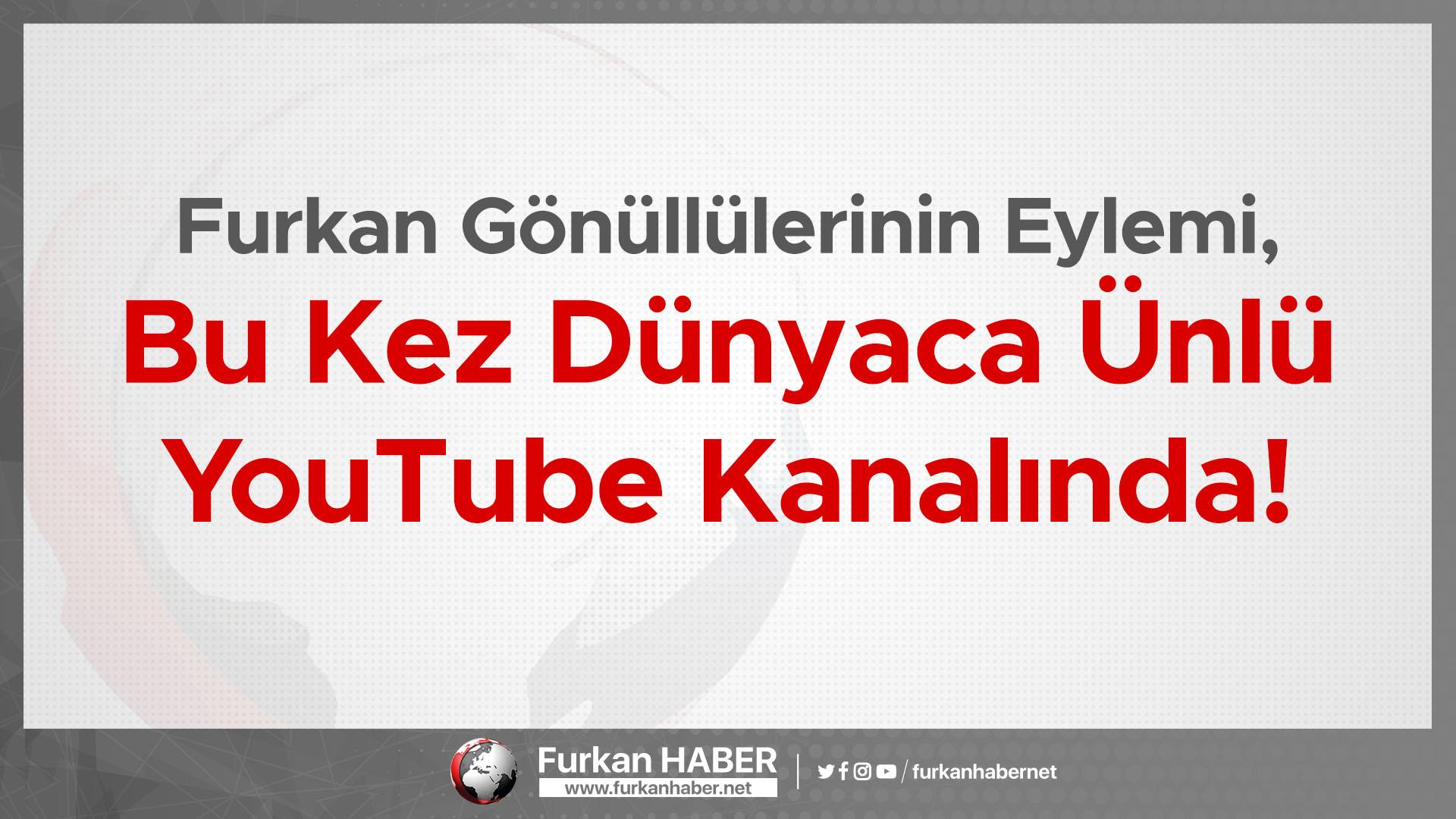 Furkan Gönüllülerinin Eylemi, Bu Kez Dünyaca Ünlü YouTube Kanalında!