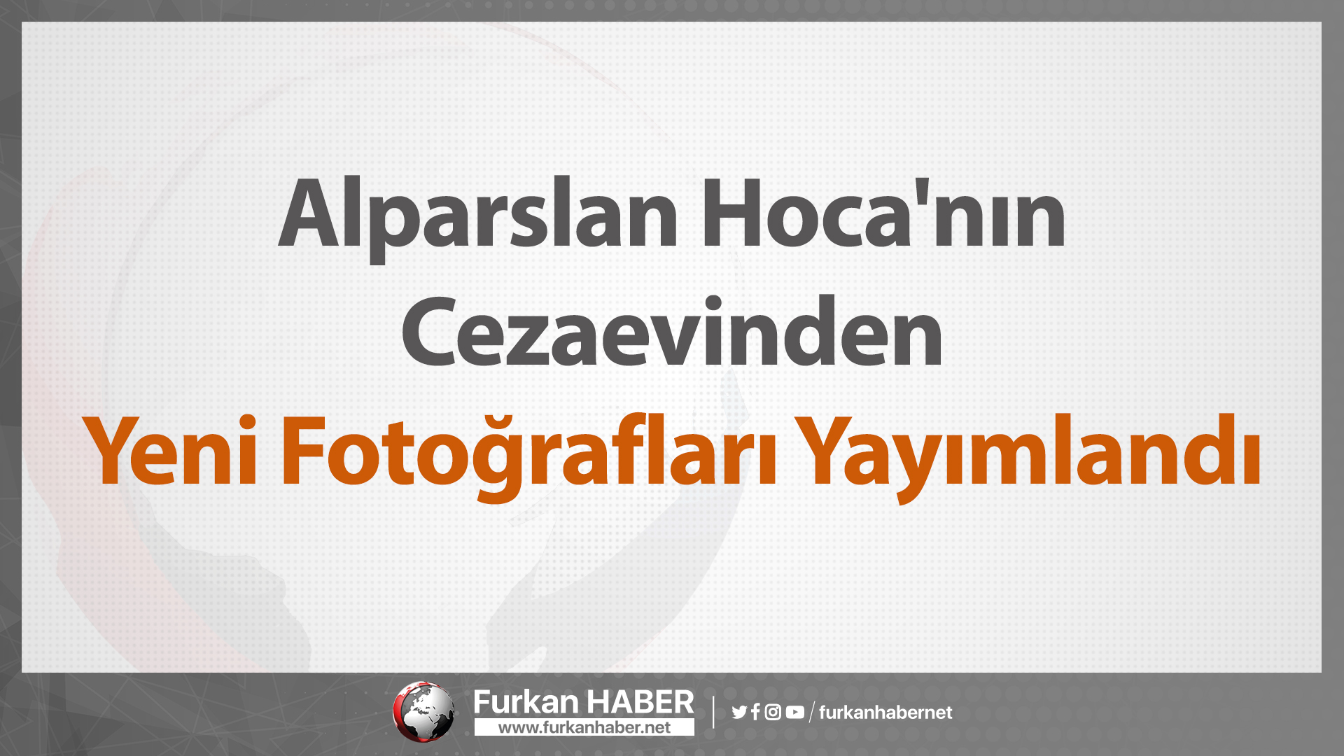 Alparslan Hoca'nın Cezaevinden Yeni Fotoğrafları Yayımlandı