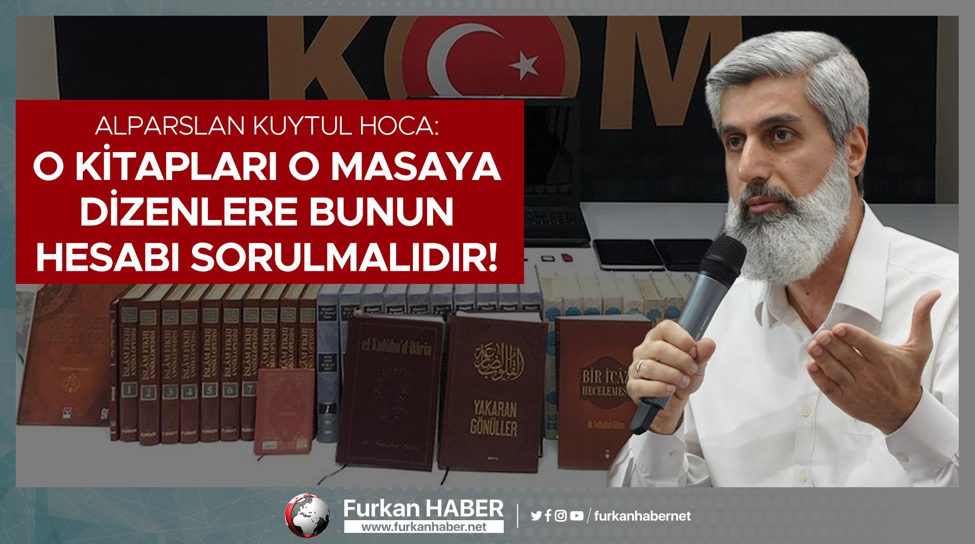 Alparslan Hoca, İslami Kitapların Suç Aleti Olarak Sergilenmesi Hakkında Konuştu