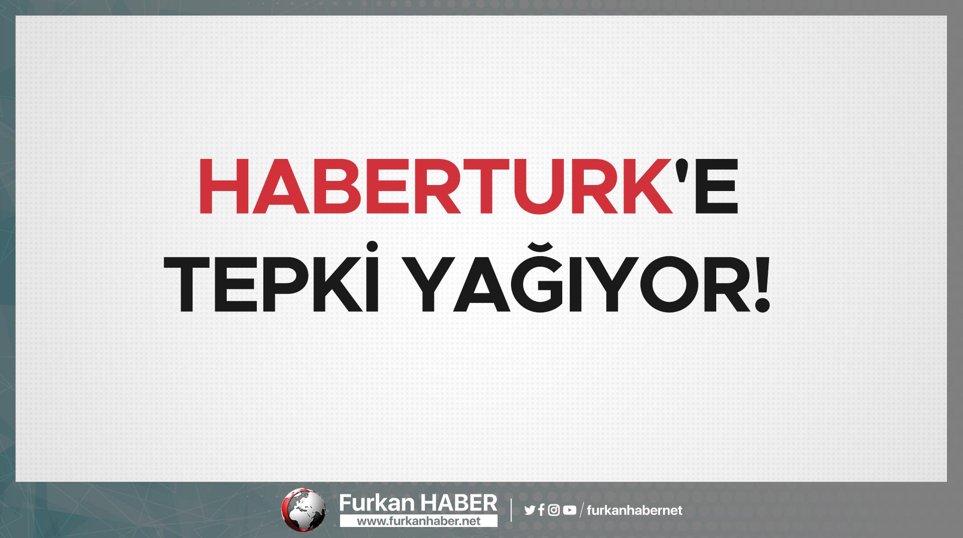 Habertürk'e Tepki Yağıyor!