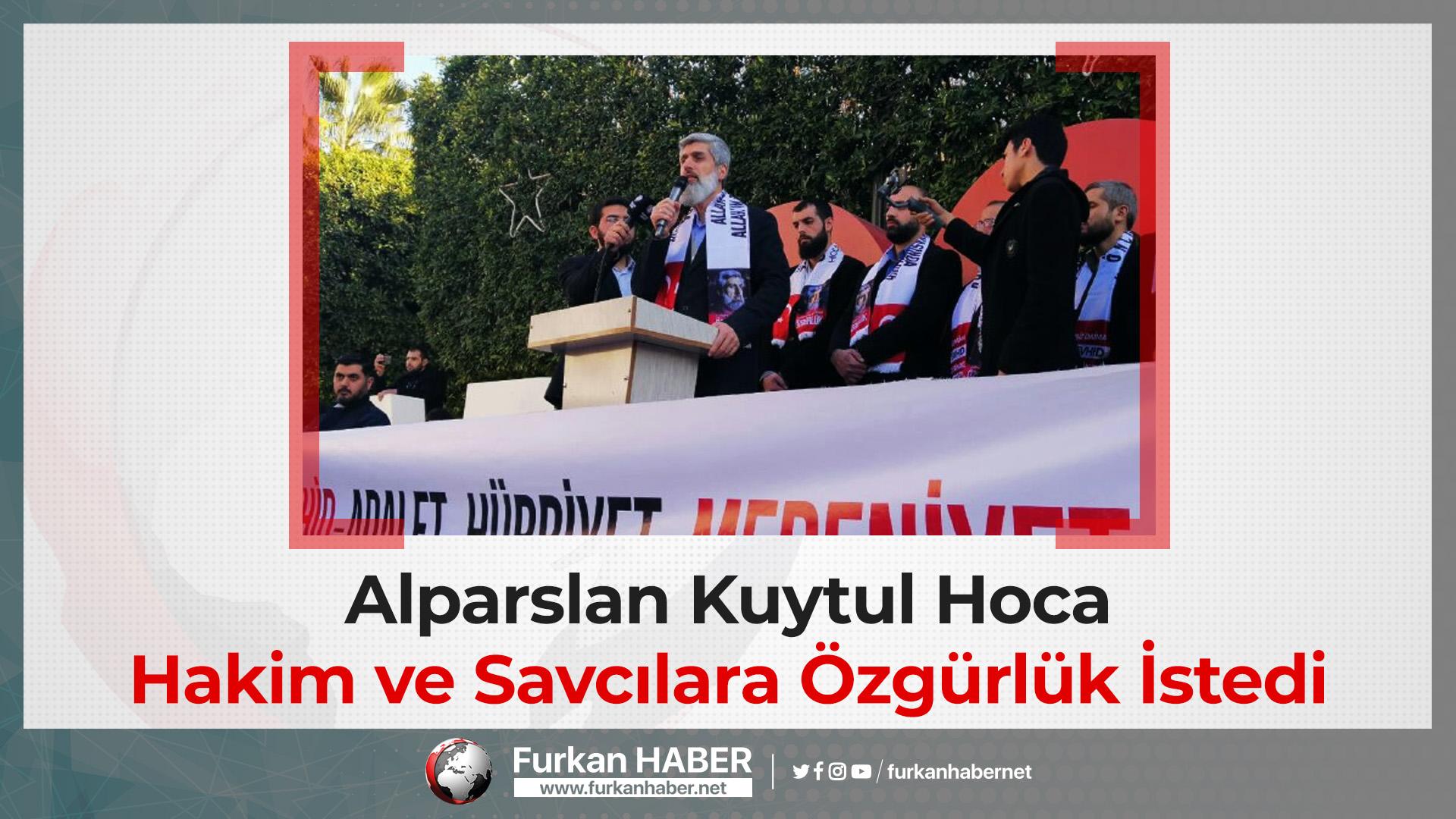 Alparslan Kuytul Hoca Hakim ve Savcılara Özgürlük İstedi