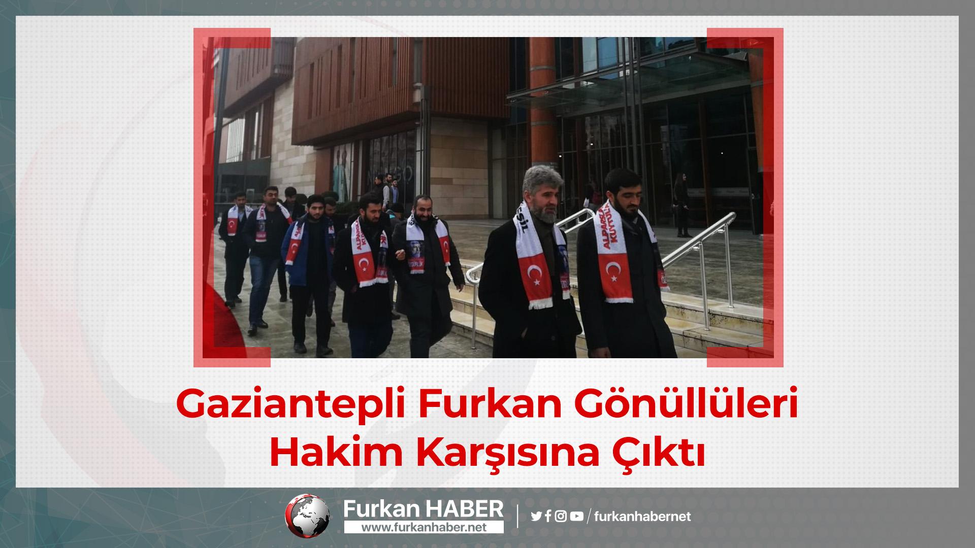 Gaziantepli Furkan Gönüllüleri Hakim Karşısına Çıktı