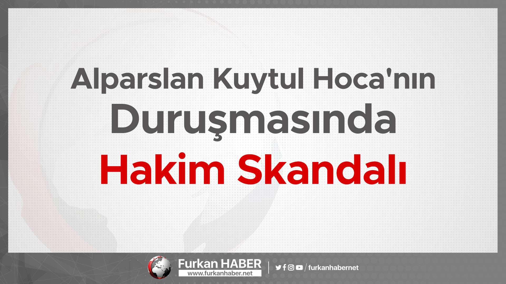 Alparslan Kuytul Hoca'nın Duruşmasında Hakim Skandalı