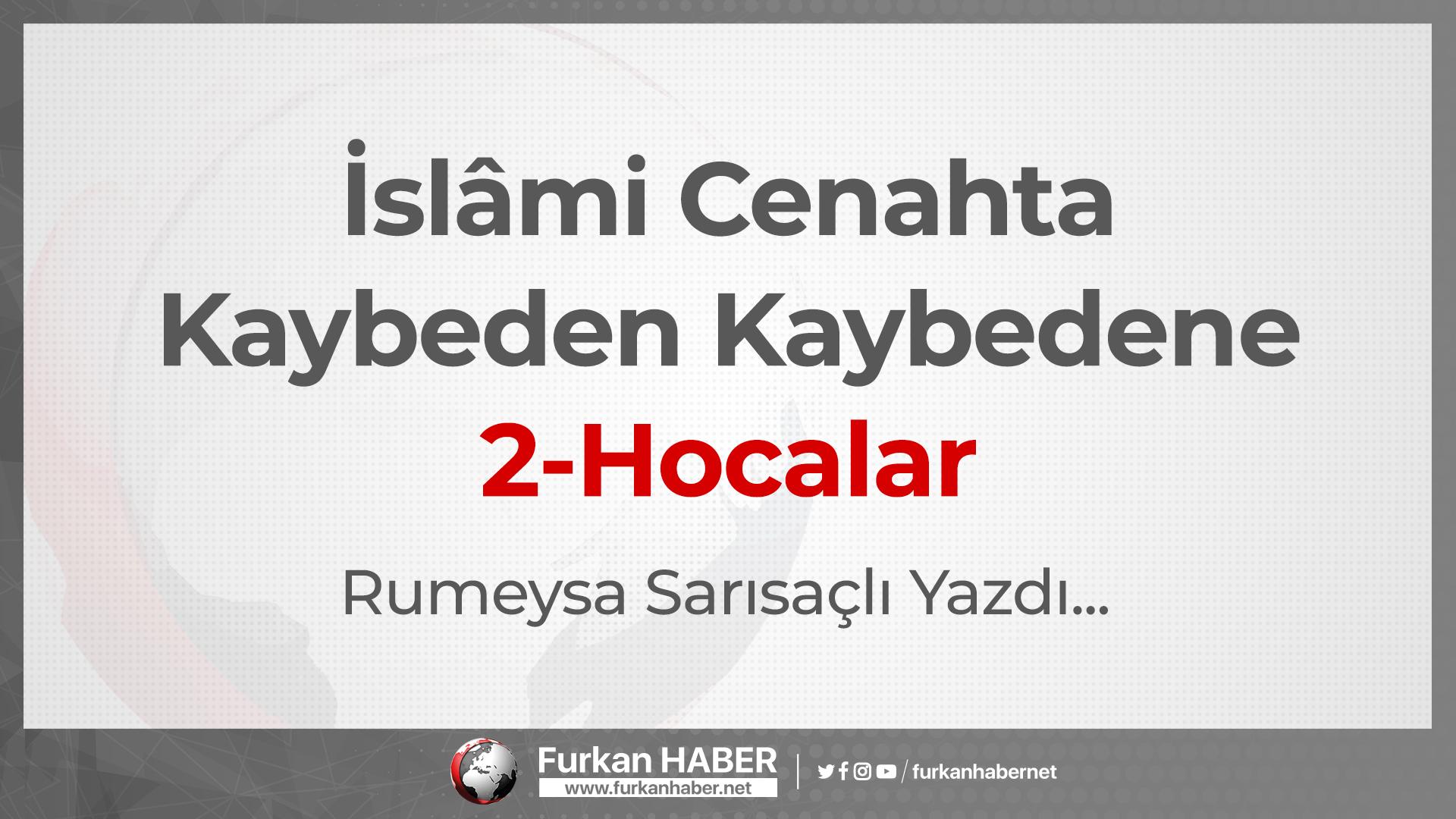 İslâmi Cenahta Kaybeden Kaybedene-2 Hocalar