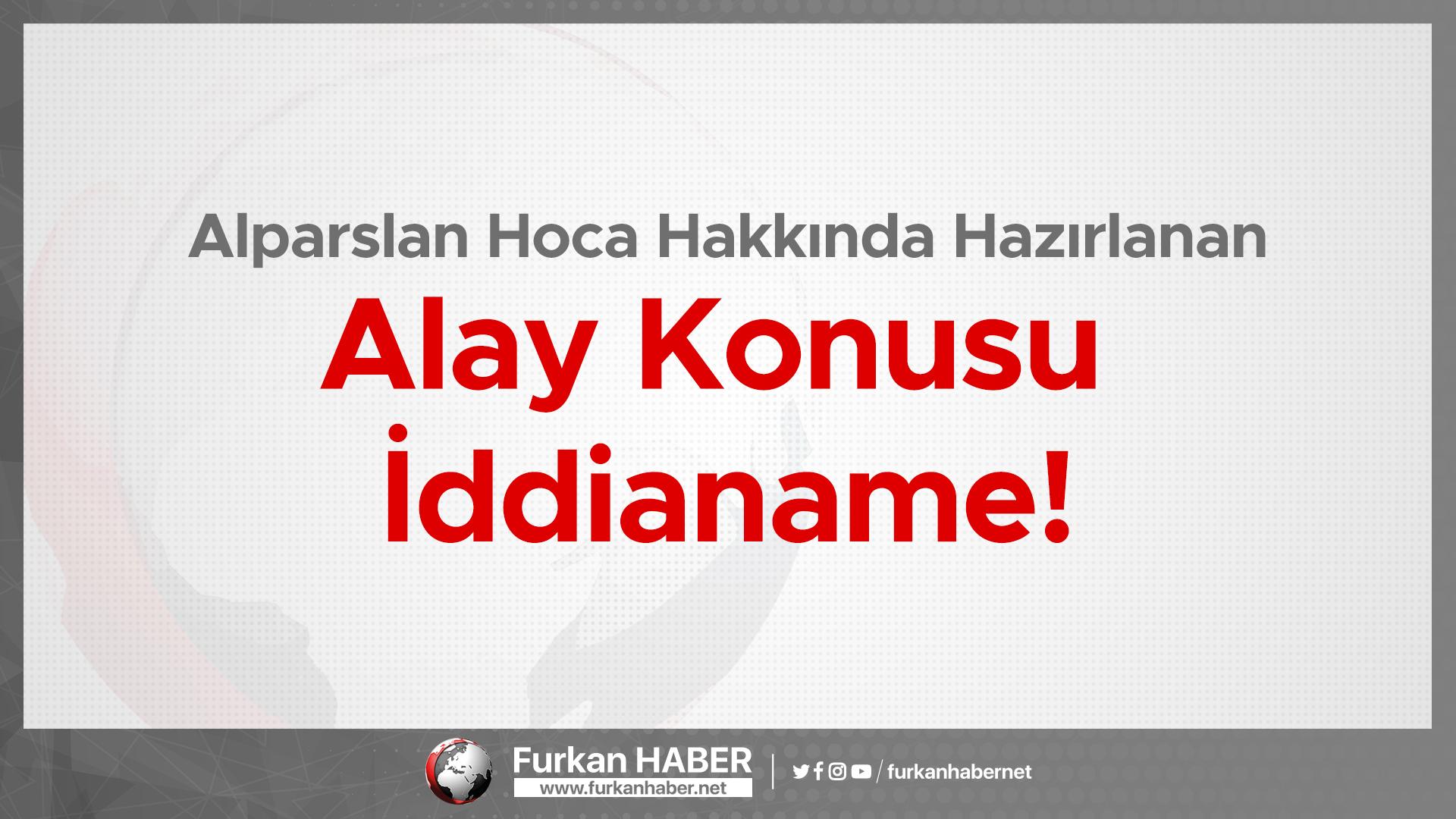 Alparslan Hoca Hakkında Hazırlanan Alay Konusu İddianame!