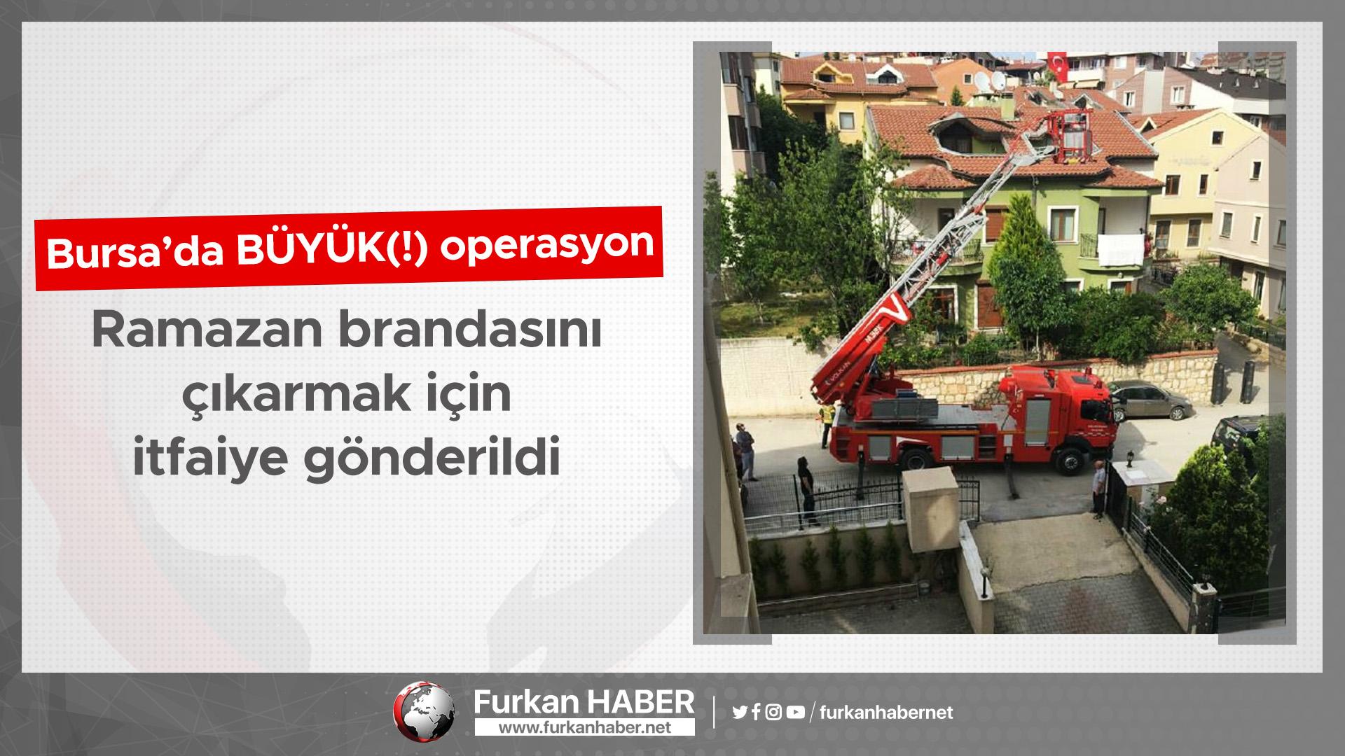 Bursa'da BÜYÜK(!) Operasyon: Ramazan brandasını çıkarmak için itfaiye gönderildi
