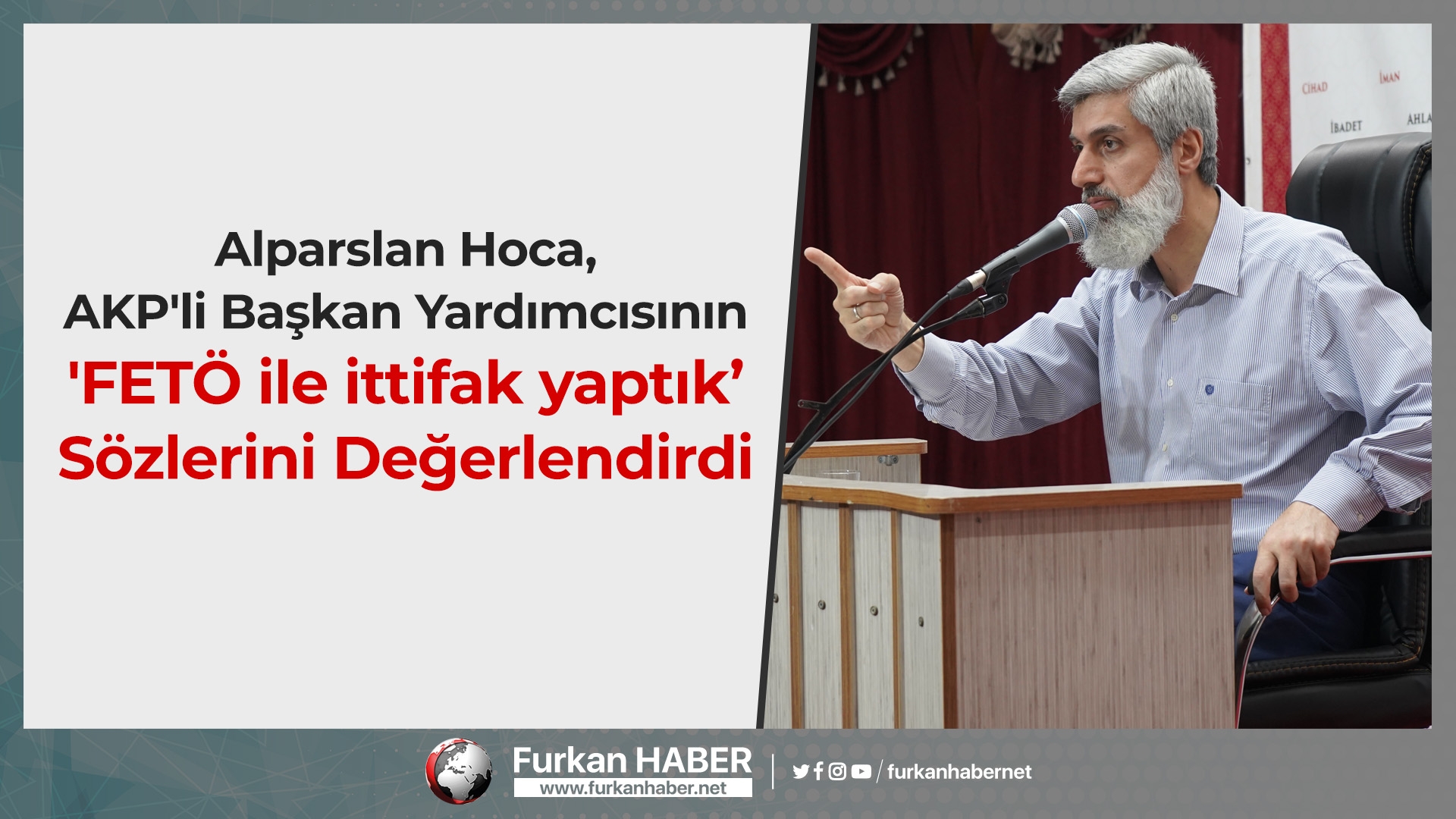 Alparslan Hoca, AKP'li Başkan Yardımcısının 'FETÖ ile ittifak yaptık' Sözlerini Değerlendirdi