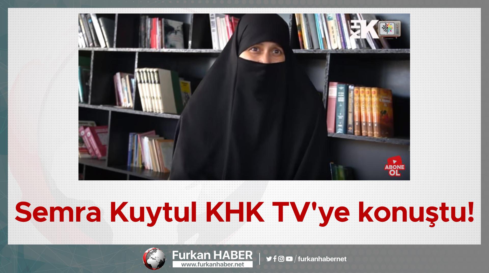Semra Kuytul KHK TV'ye konuştu!