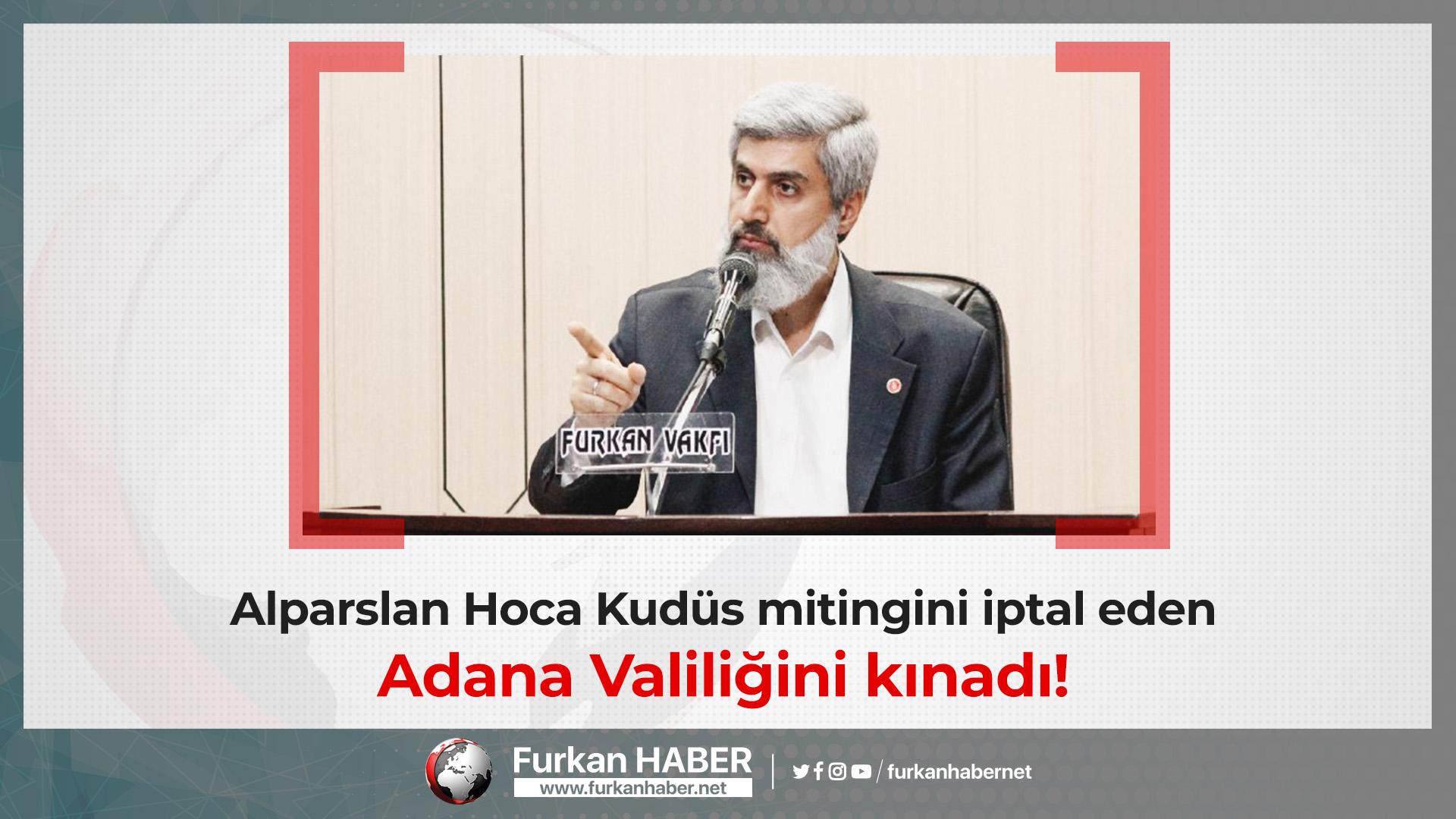 Alparslan Hoca Kudüs mitingini iptal eden Adana Valiliğini kınadı!