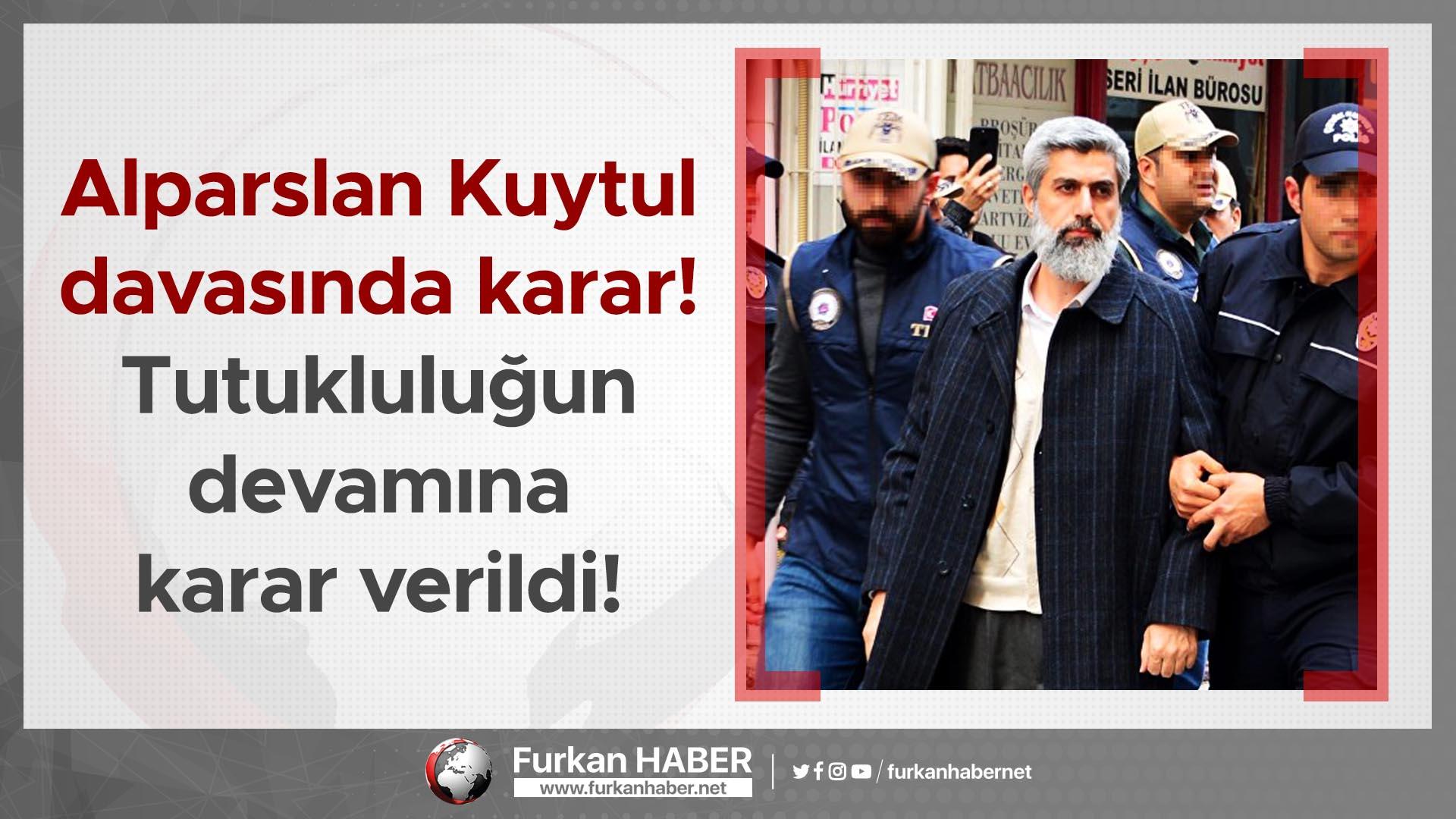 Alparslan Kuytul Davasında Karar: Tutukluluğunun Devamına Karar Verildi!