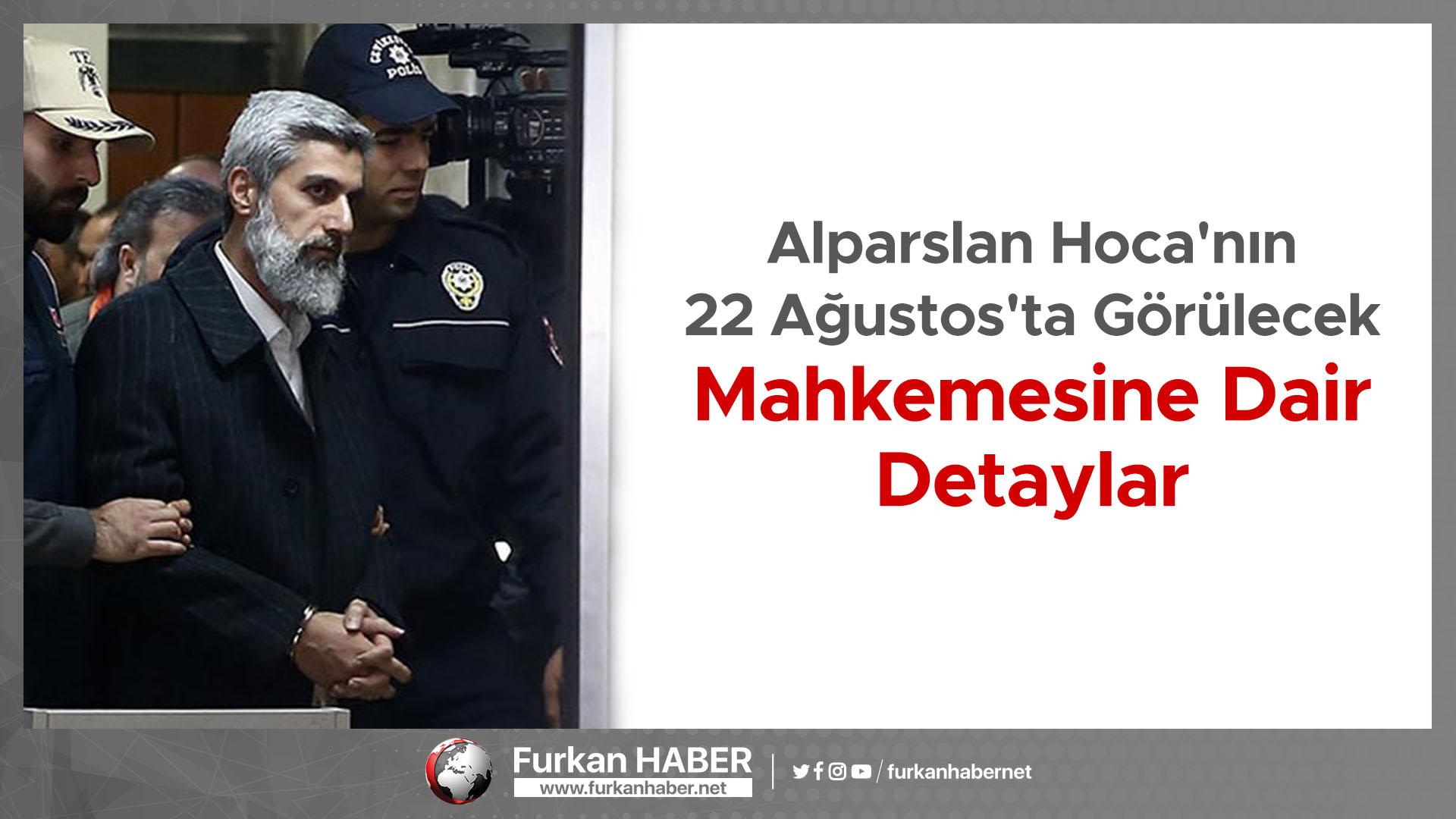 Alparslan Kuytul Hoca'nın 22 Ağustos'ta Görülecek Mahkemesine Dair Detaylar
