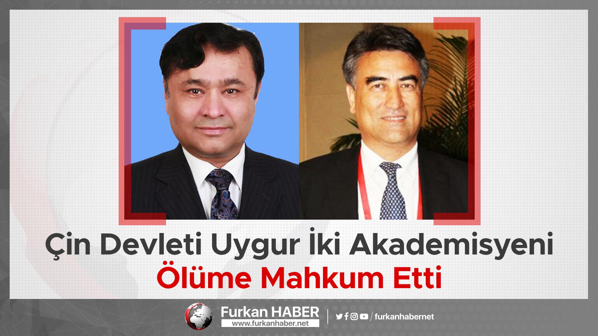 Çin Devleti Uygur İki Akademisyeni Ölüme Mahkum Etti
