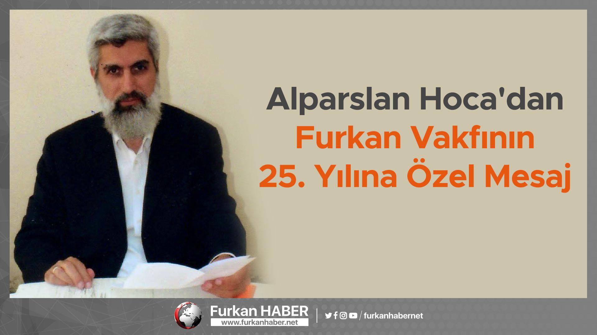 Alparslan Hoca'dan Furkan Vakfının 25. Yılına Özel Mesaj