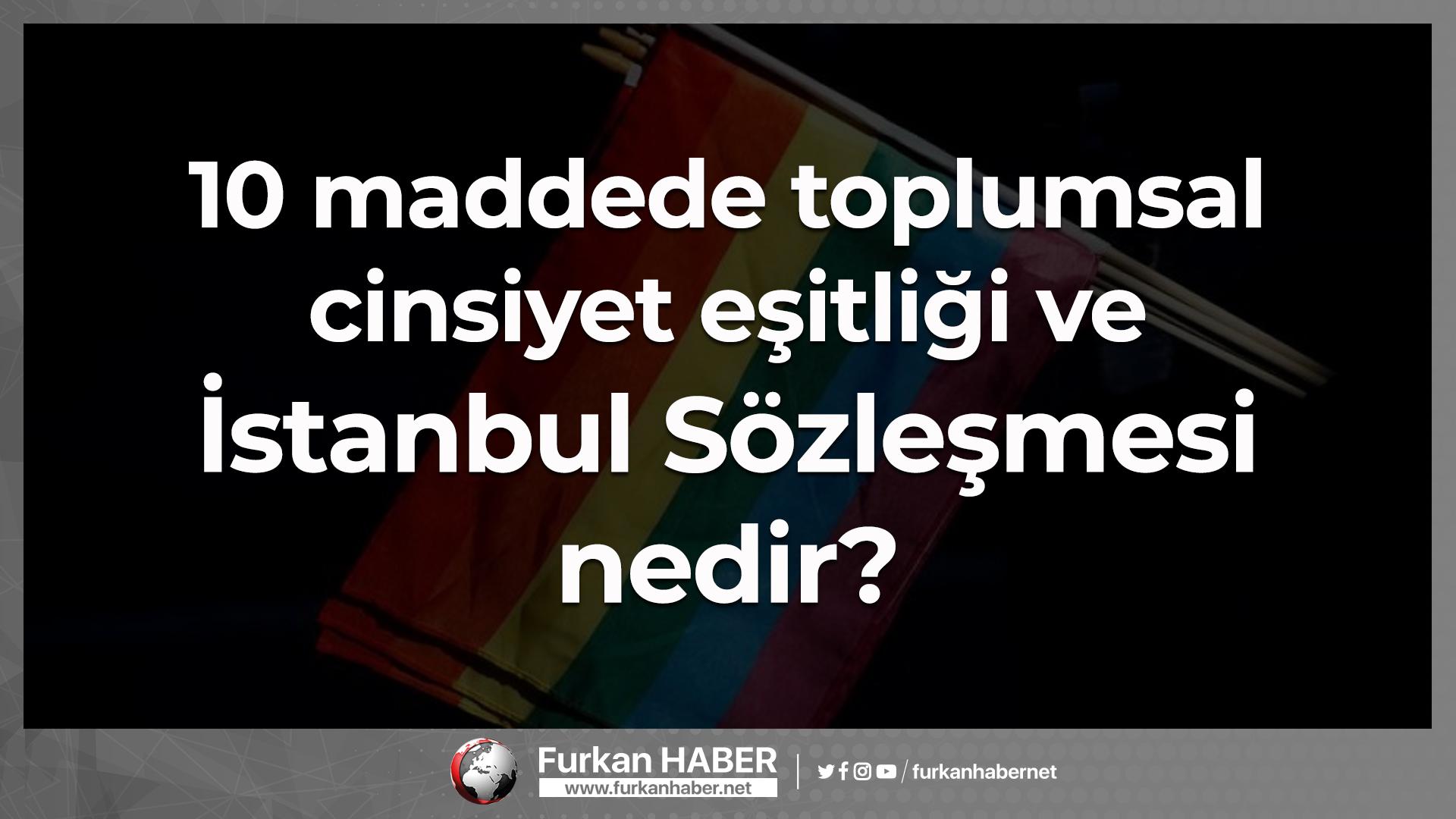 10 maddede toplumsal cinsiyet eşitliği ve İstanbul Sözleşmesi nedir?