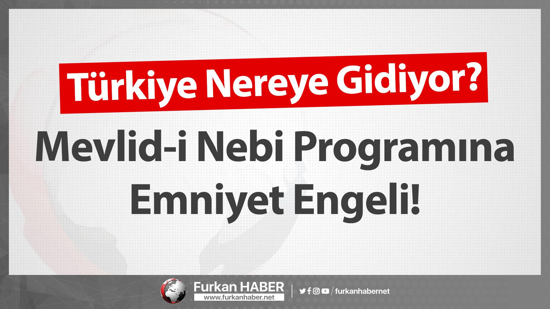 Türkiye Nereye Gidiyor? Mevlid-i Nebi Programına Emniyet Engeli!