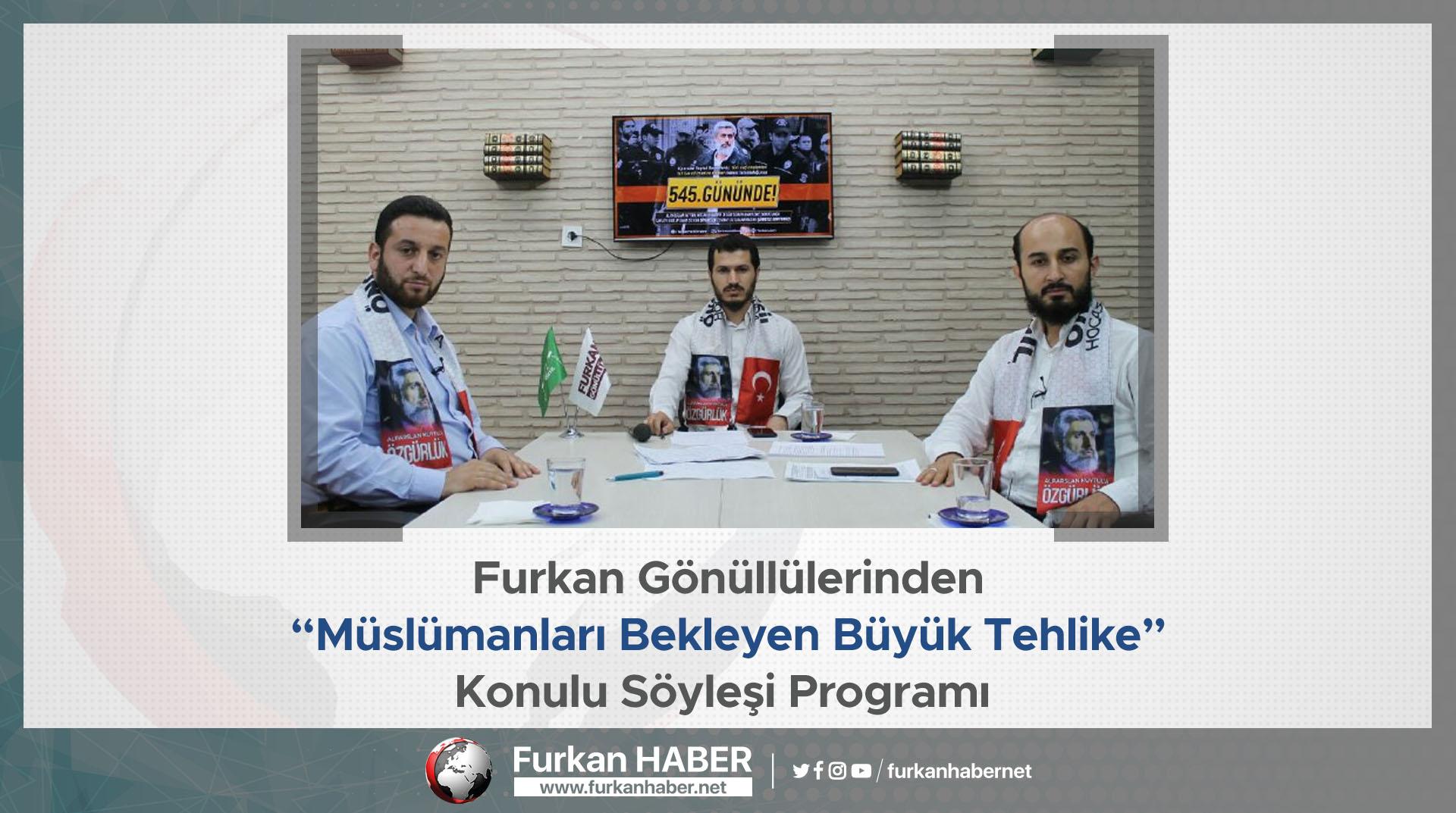 """Furkan Gönüllülerinden """"Müslümanları Bekleyen Büyük Tehlike"""" Konulu Söyleşi Programı"""