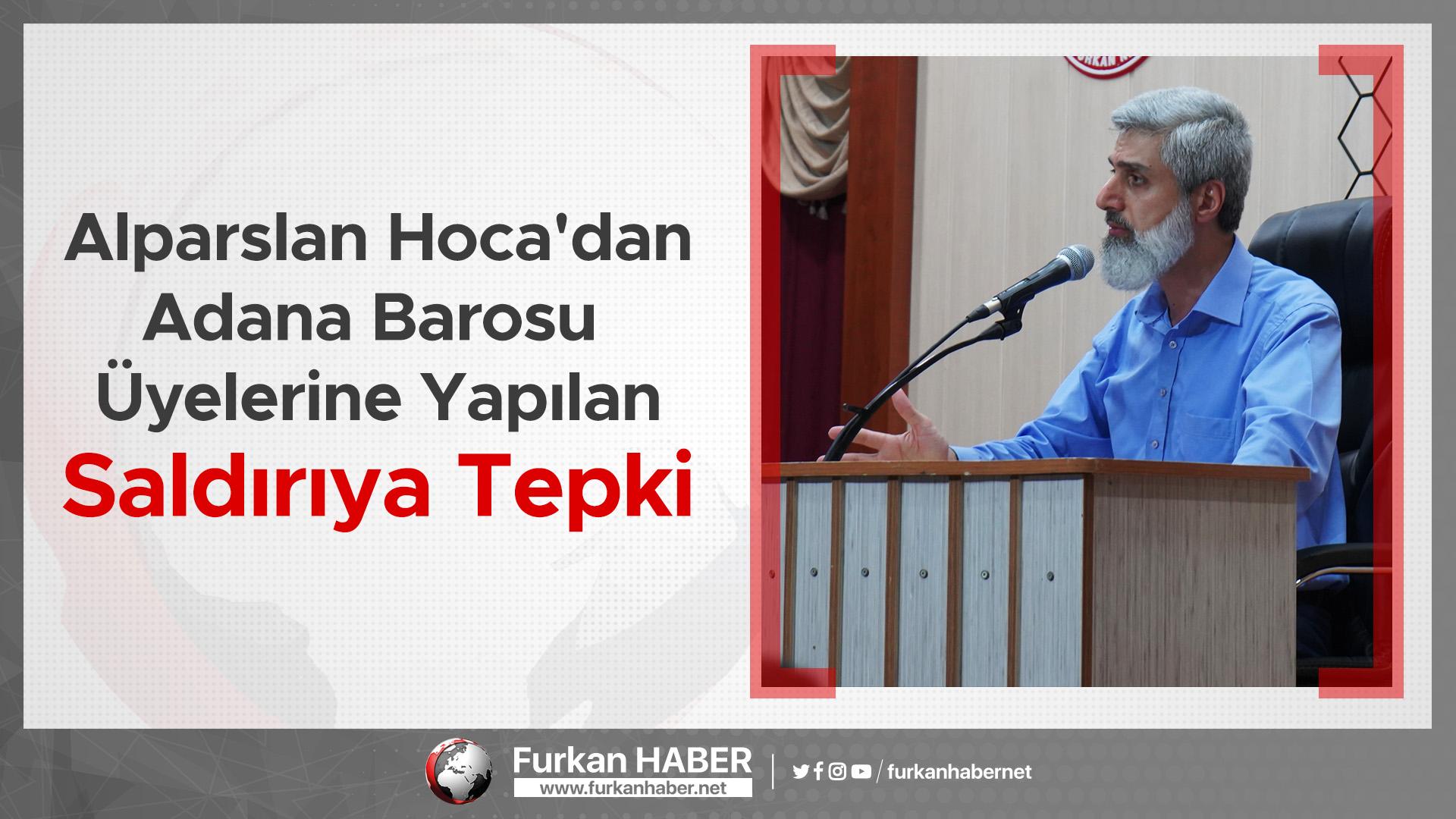Alparslan Hoca'dan Adana Barosu Üyelerine Yapılan Saldırıya Tepki