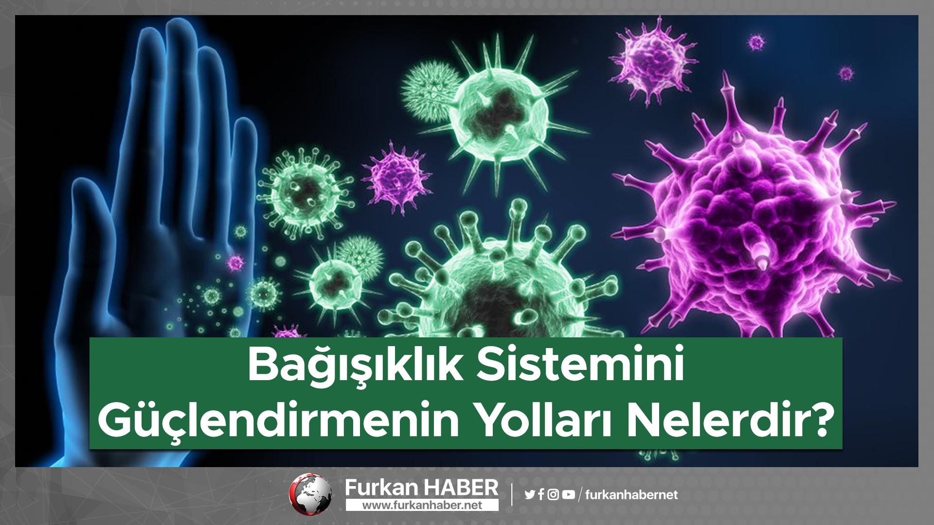 Bağışıklık Sistemini Güçlendirmenin Yolları Nelerdir?
