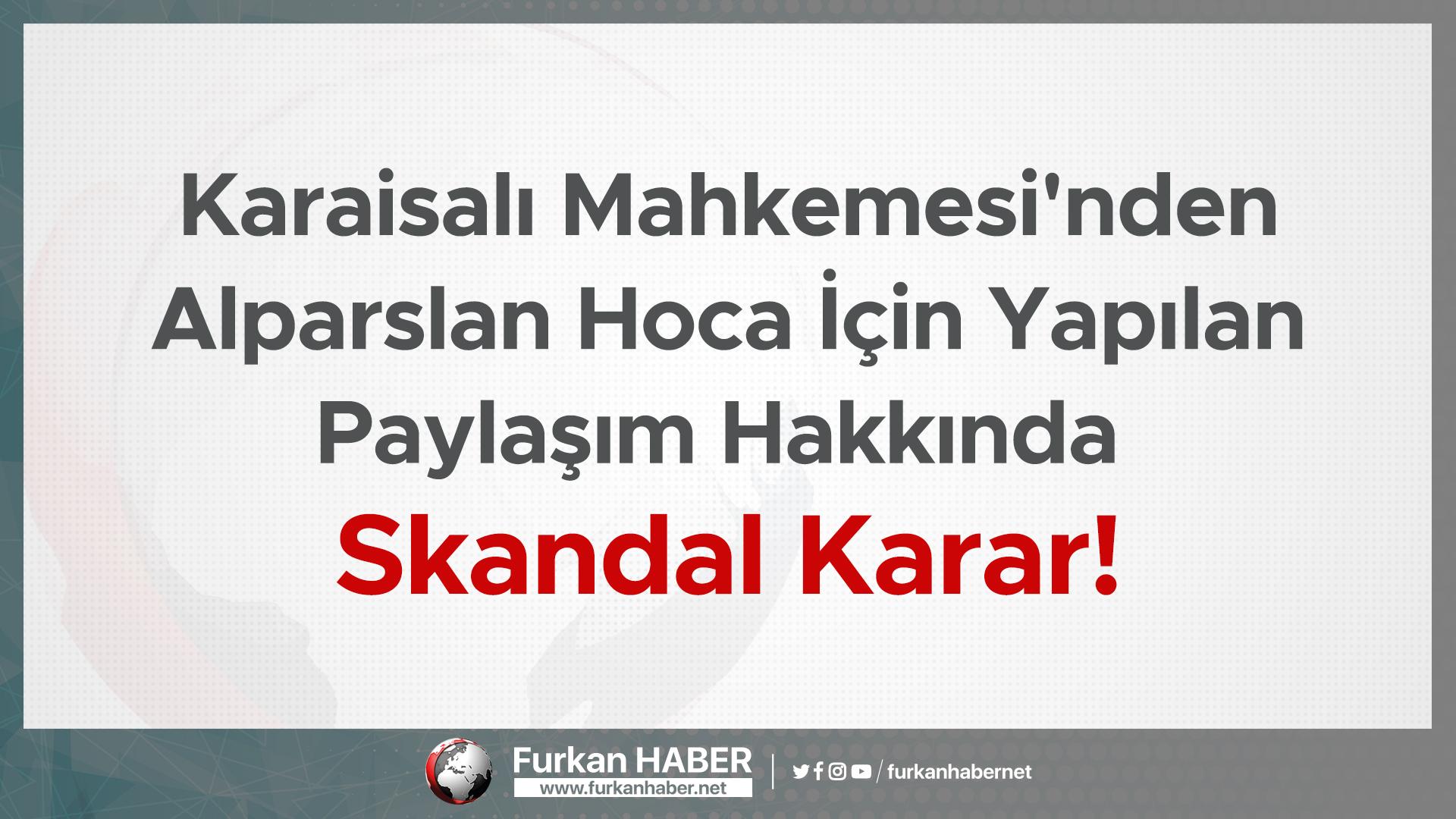 Karaisalı Mahkemesi'nden Alparslan Hoca İçin Yapılan Paylaşım Hakkında Skandal Karar!