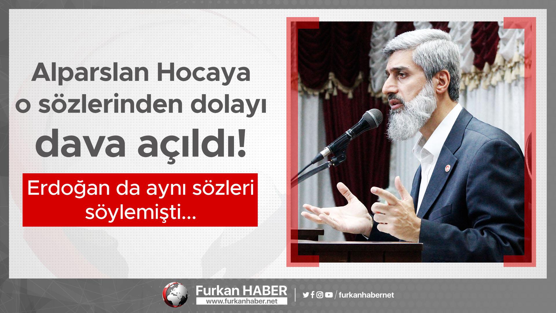 Alparslan Hocaya o sözlerinden dolayı dava açıldı! Erdoğan da aynı sözleri söylemişti...
