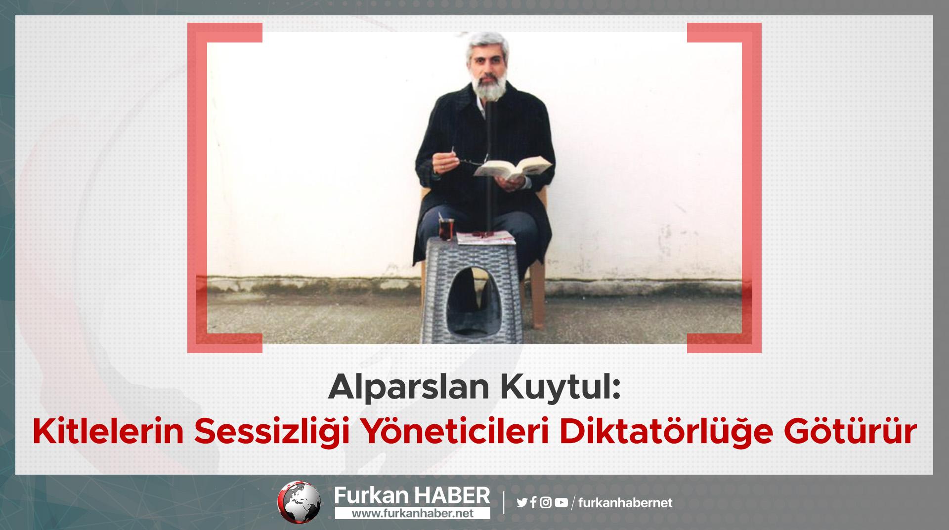 Alparslan Kuytul: Kitlelerin Sessizliği Yöneticileri Diktatörlüğe Götürür