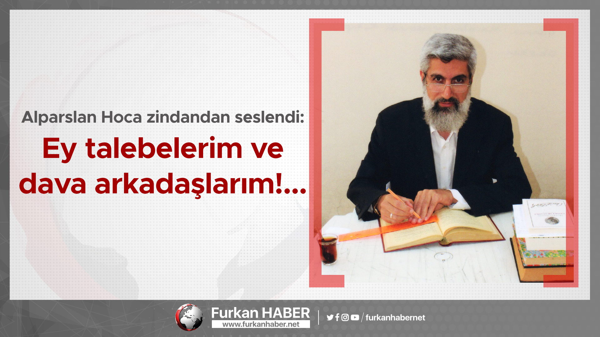 Alparslan Hoca zindandan seslendi: Ey talebelerim ve dava arkadaşlarım!...